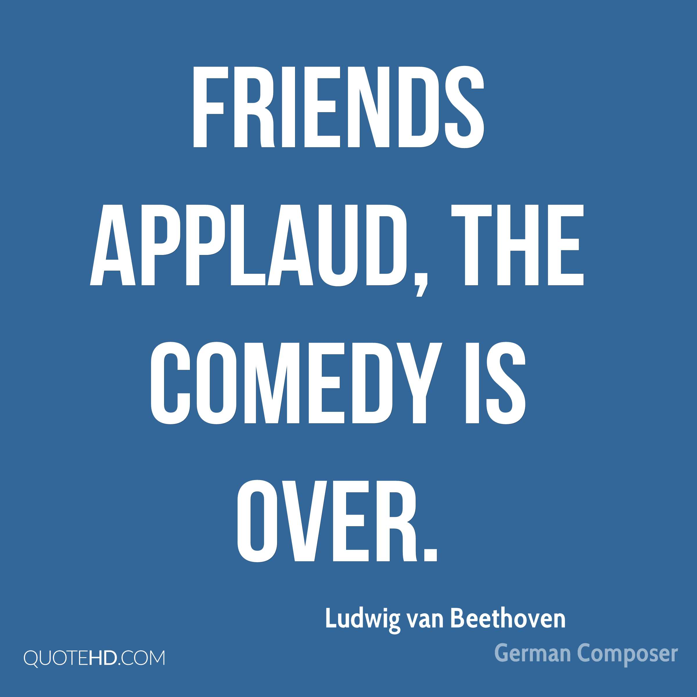 Friends Applaud The Comedy Is Over