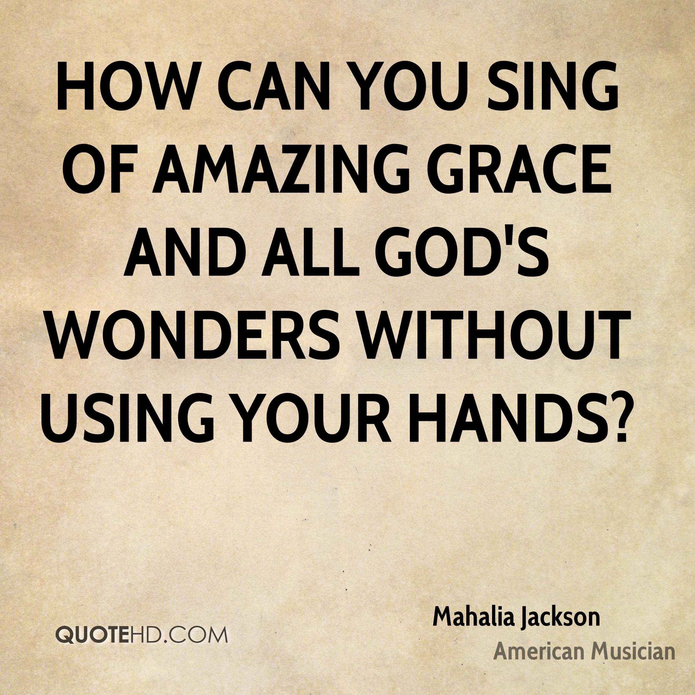 How can you sing of amazing grace and all God's wonders without using your hands?