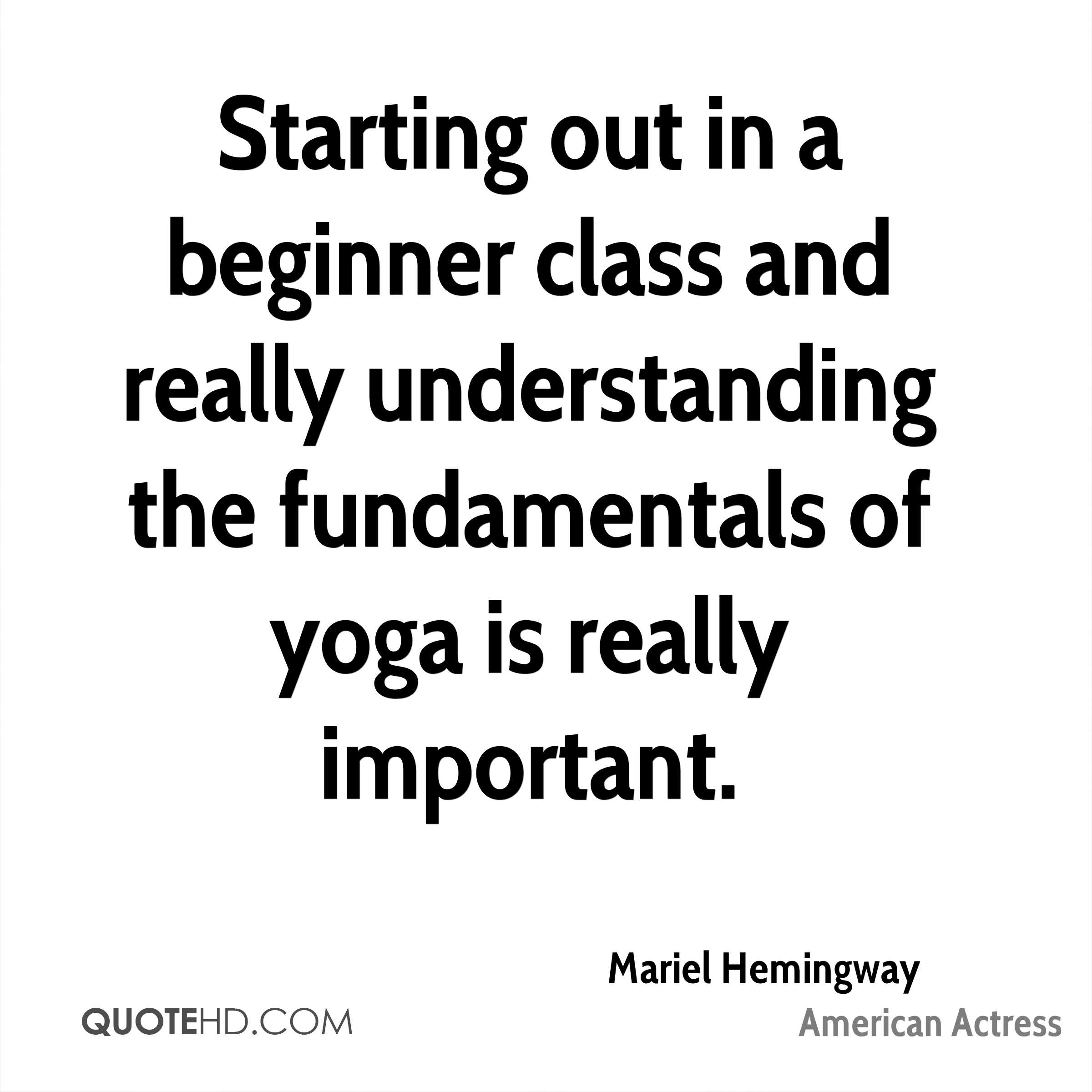 Starting out in a beginner class and really understanding the fundamentals of yoga is really important.