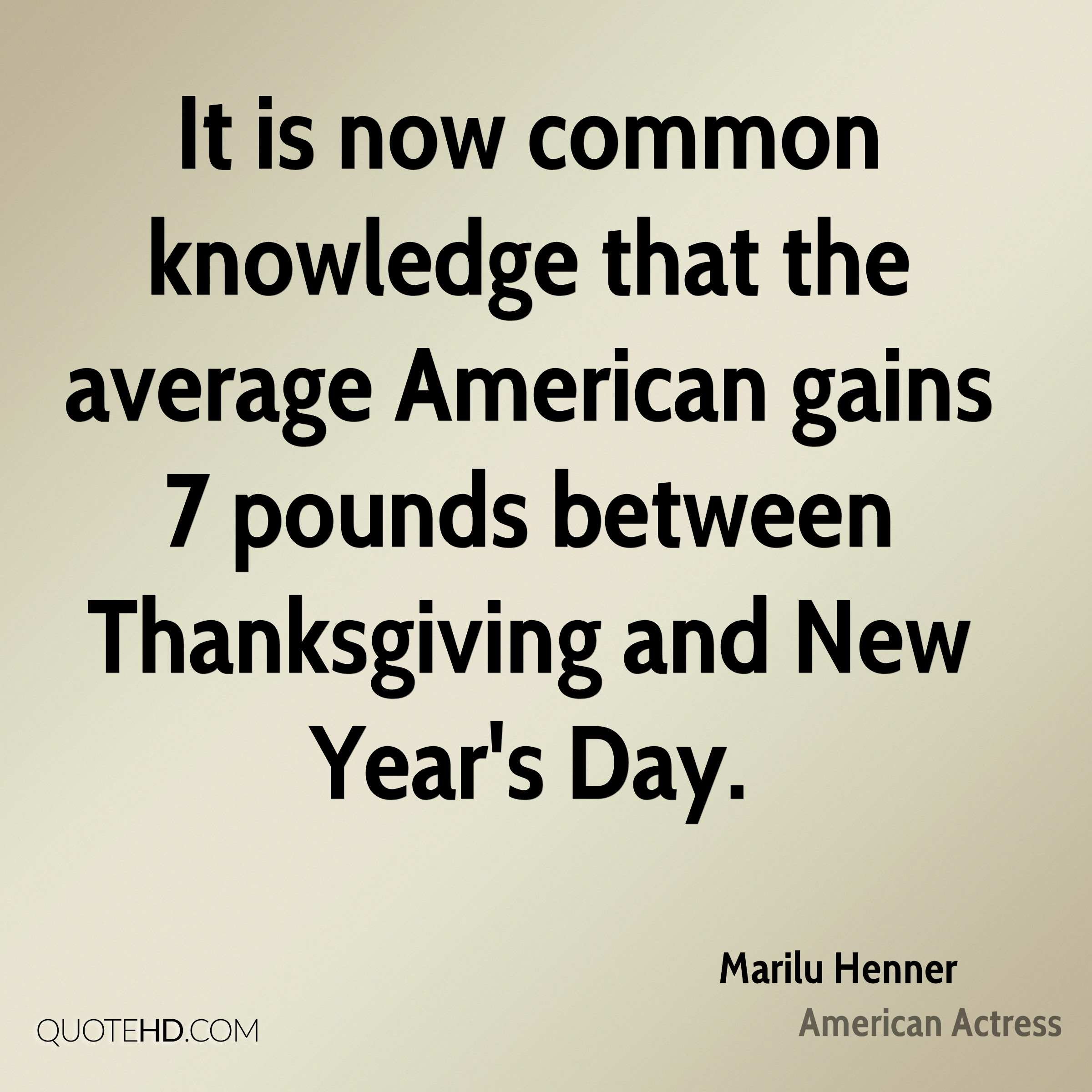 It is now common knowledge that the average American gains 7 pounds between Thanksgiving and New Year's Day.