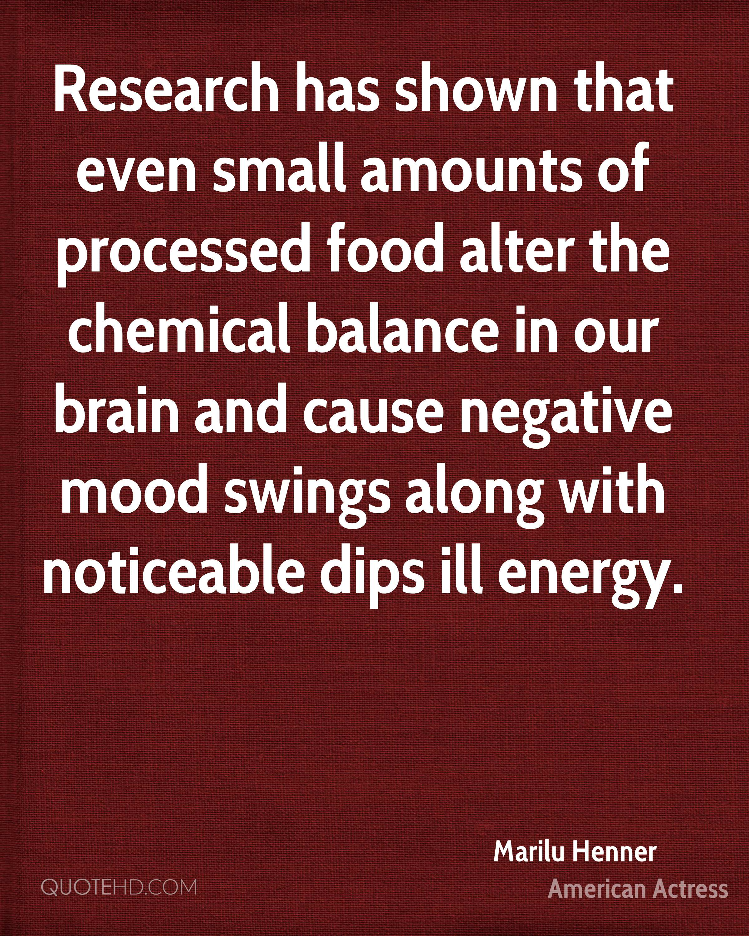Research has shown that even small amounts of processed food alter the chemical balance in our brain and cause negative mood swings along with noticeable dips ill energy.