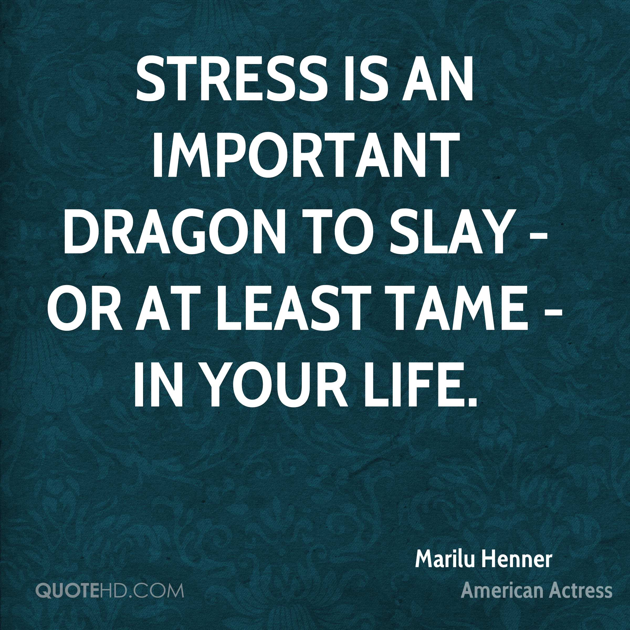 Stress is an important dragon to slay - or at least tame - in your life.