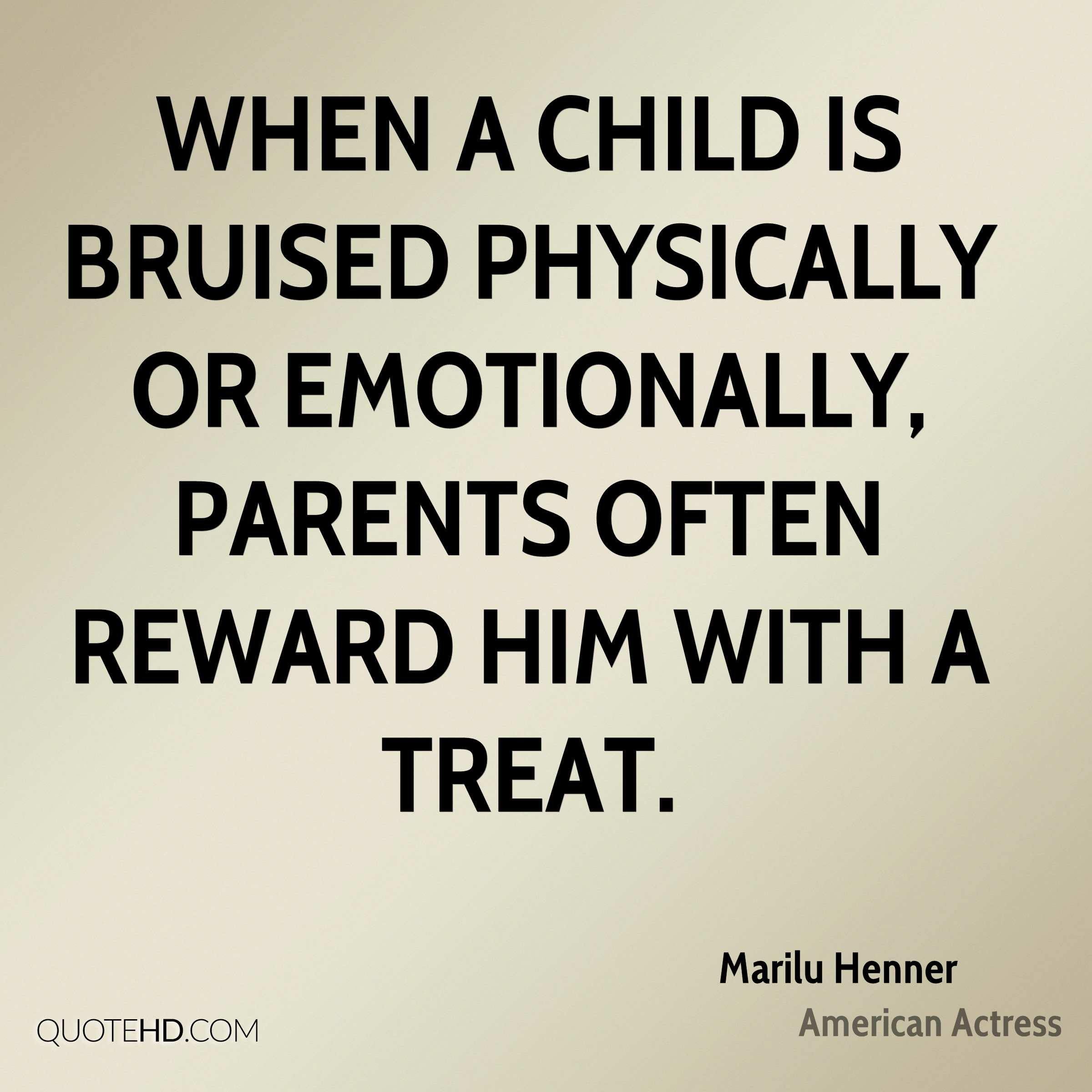 When a child is bruised physically or emotionally, parents often reward him with a treat.
