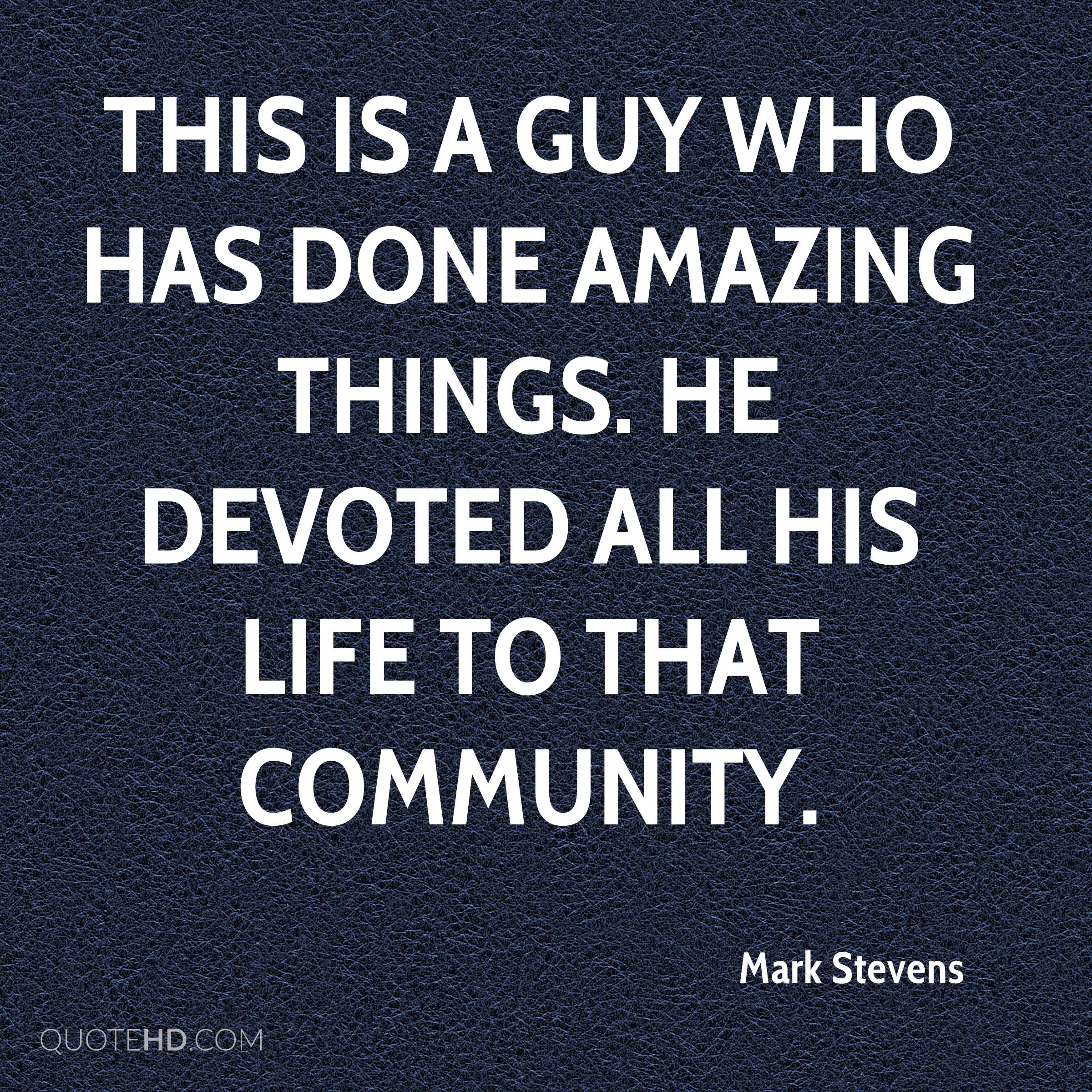 This is a guy who has done amazing things. He devoted all his life to that community.