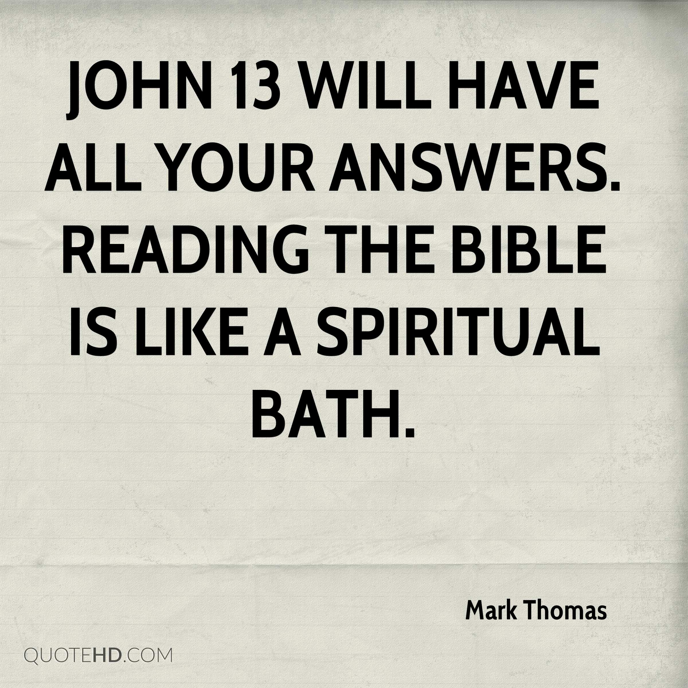John 13 will have all your answers. Reading the Bible is like a spiritual bath.