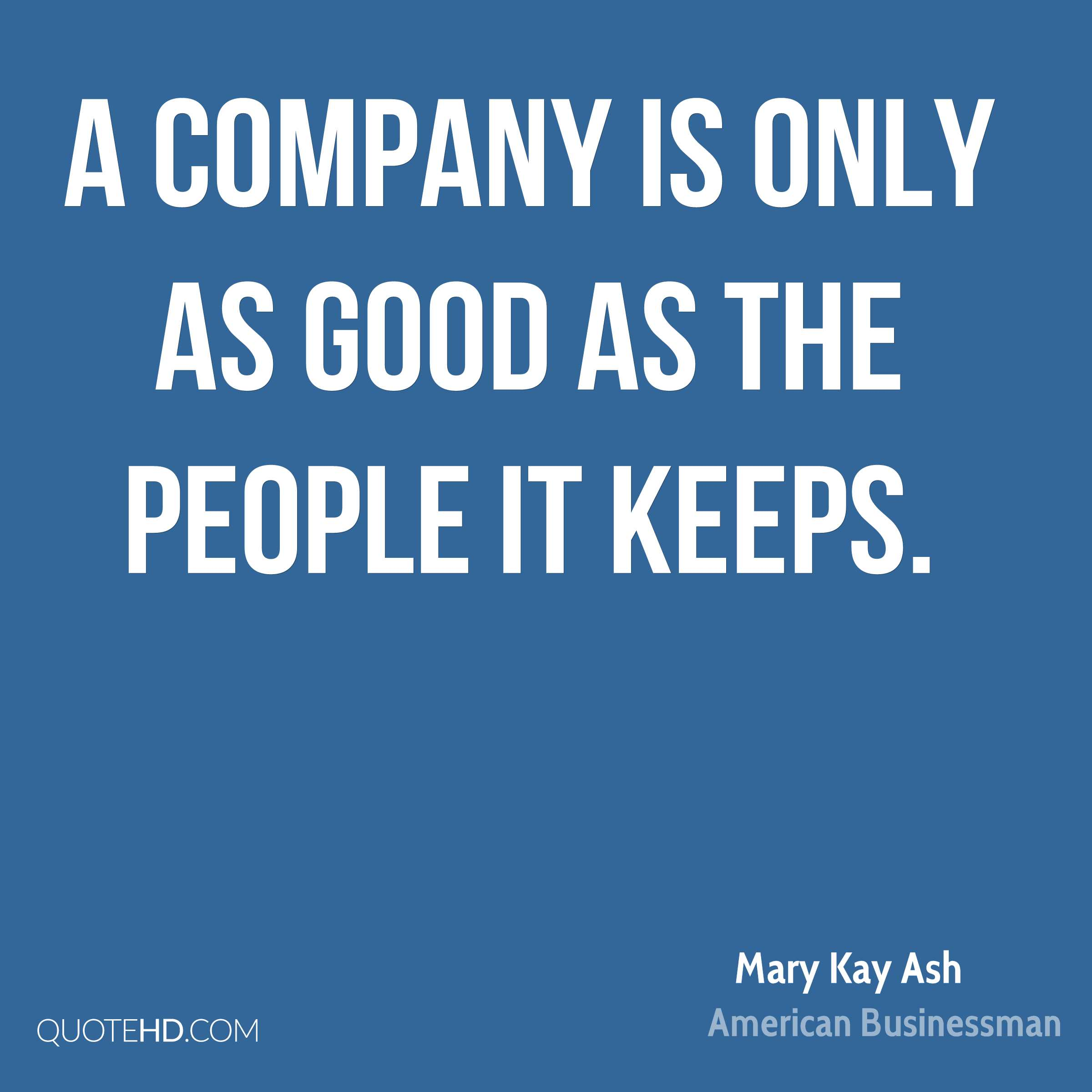 A company is only as good as the people it keeps.