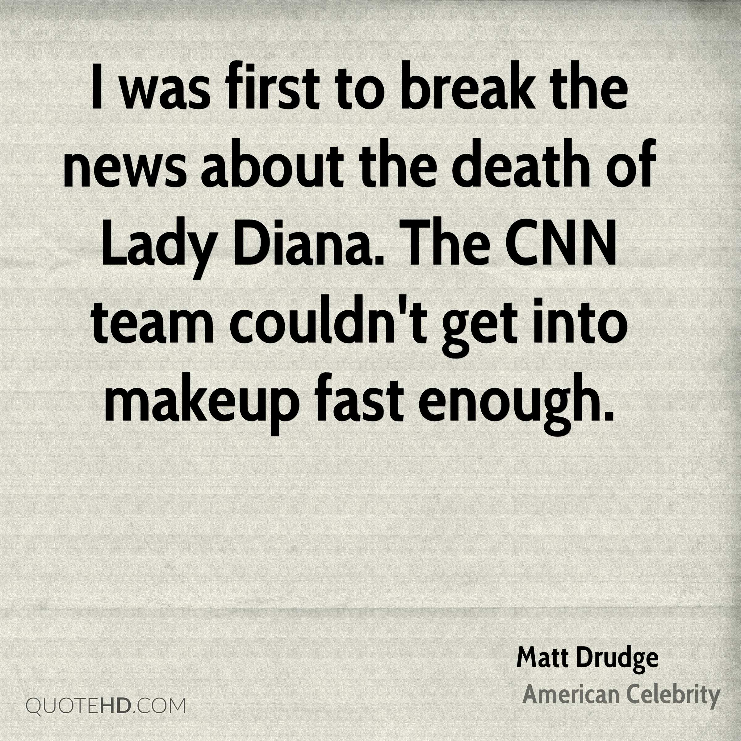 I was first to break the news about the death of Lady Diana. The CNN team couldn't get into makeup fast enough.