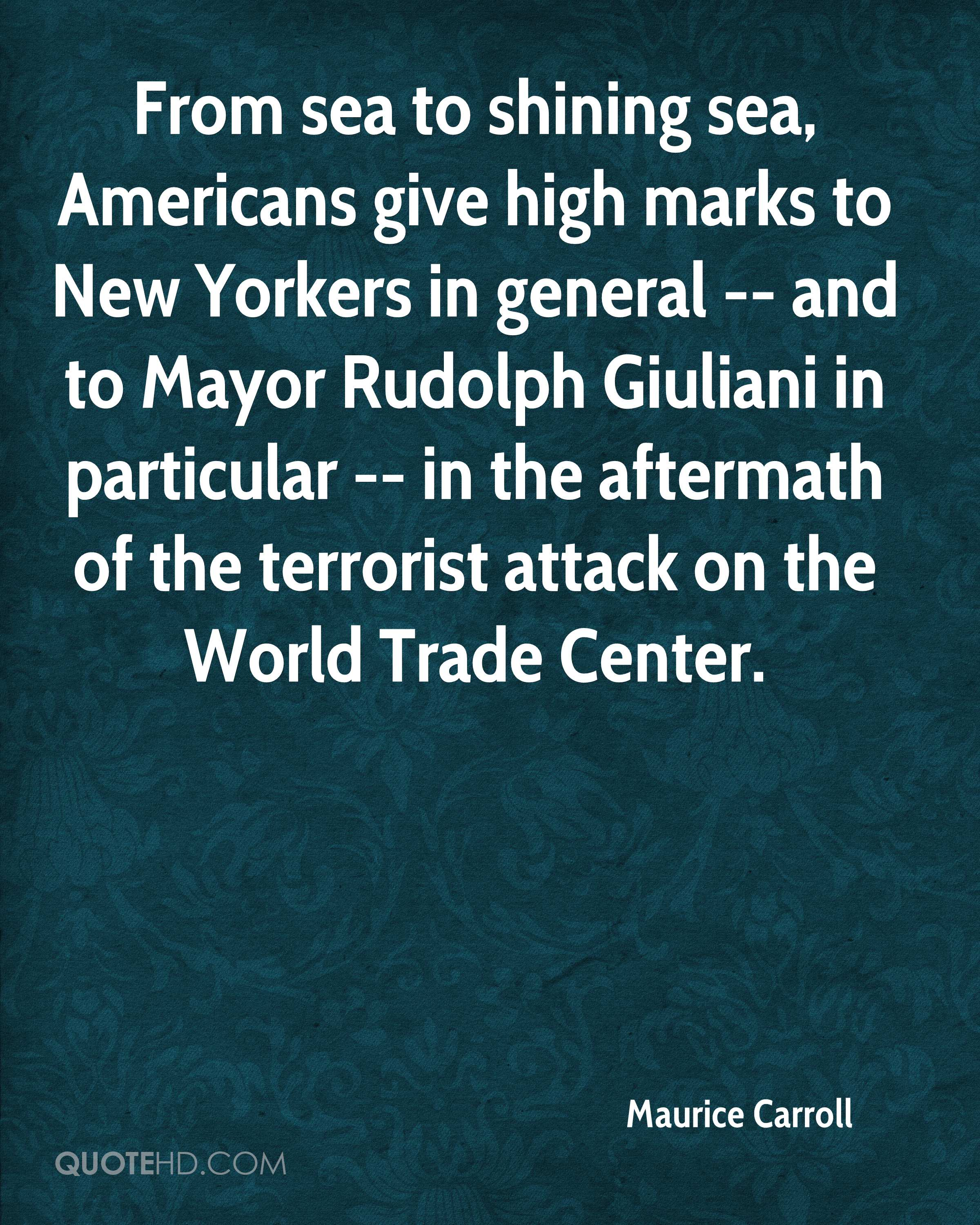 From sea to shining sea, Americans give high marks to New Yorkers in general -- and to Mayor Rudolph Giuliani in particular -- in the aftermath of the terrorist attack on the World Trade Center.