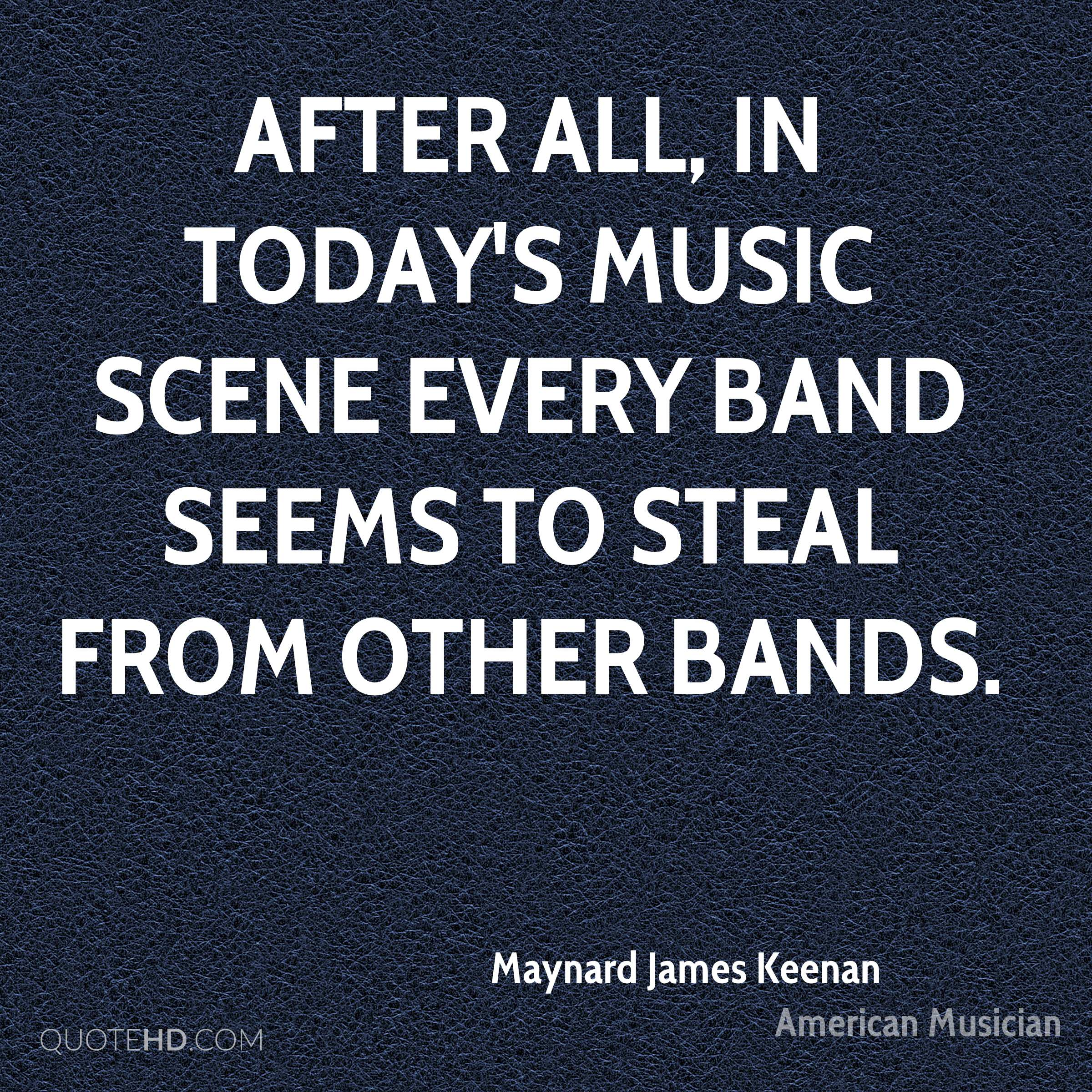 After all, in today's music scene every band seems to steal from other bands.