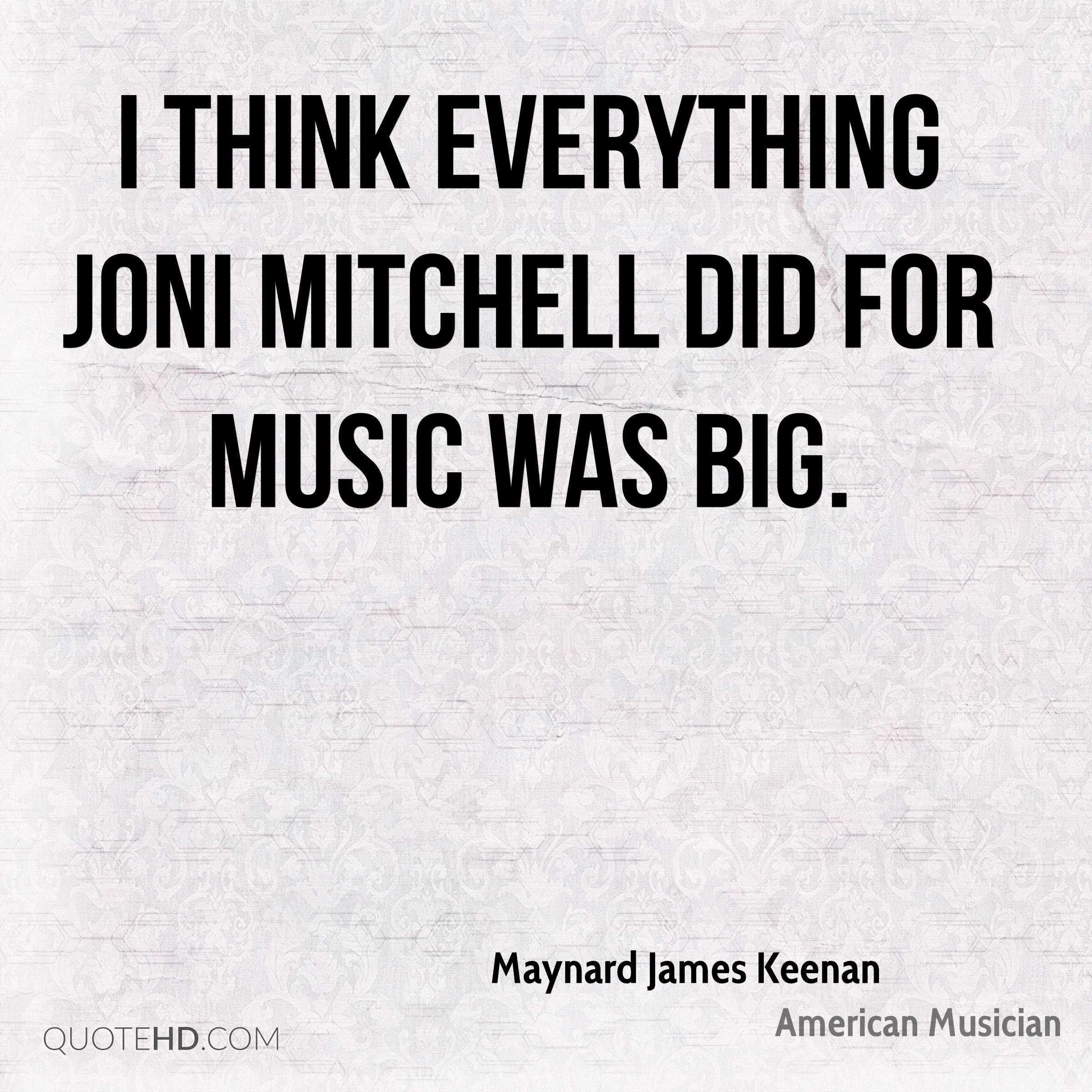 I think everything Joni Mitchell did for music was big.