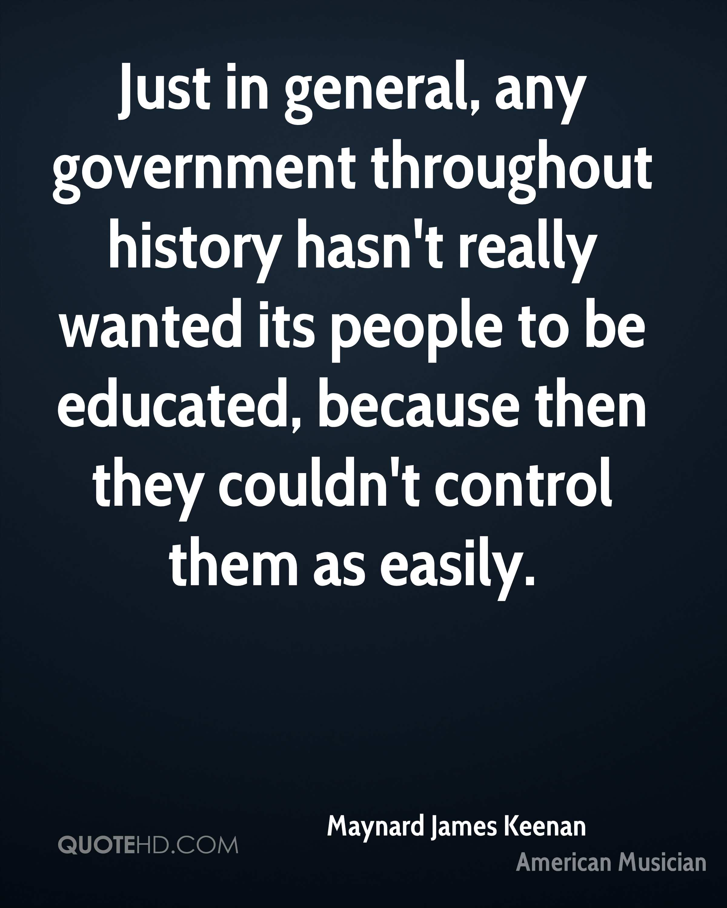 Just in general, any government throughout history hasn't really wanted its people to be educated, because then they couldn't control them as easily.