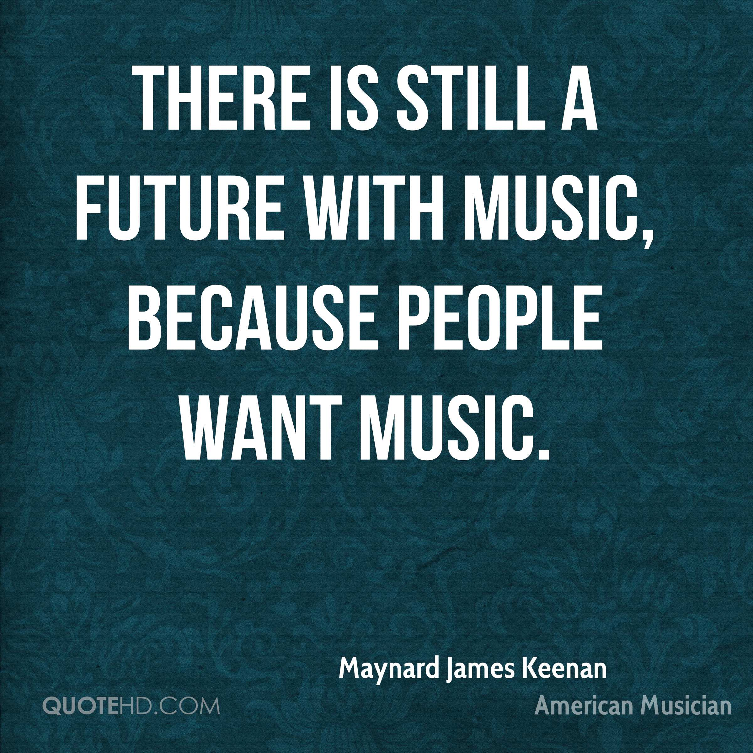 There is still a future with music, because people want music.