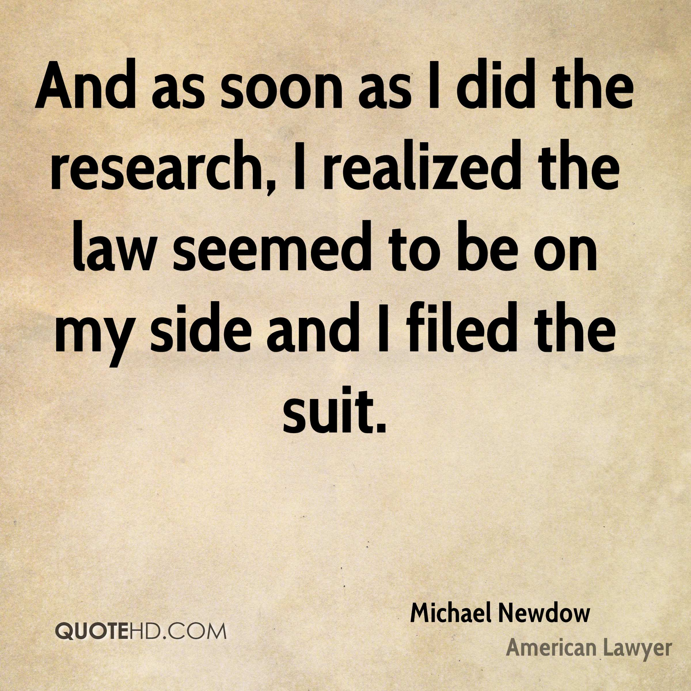 And as soon as I did the research, I realized the law seemed to be on my side and I filed the suit.