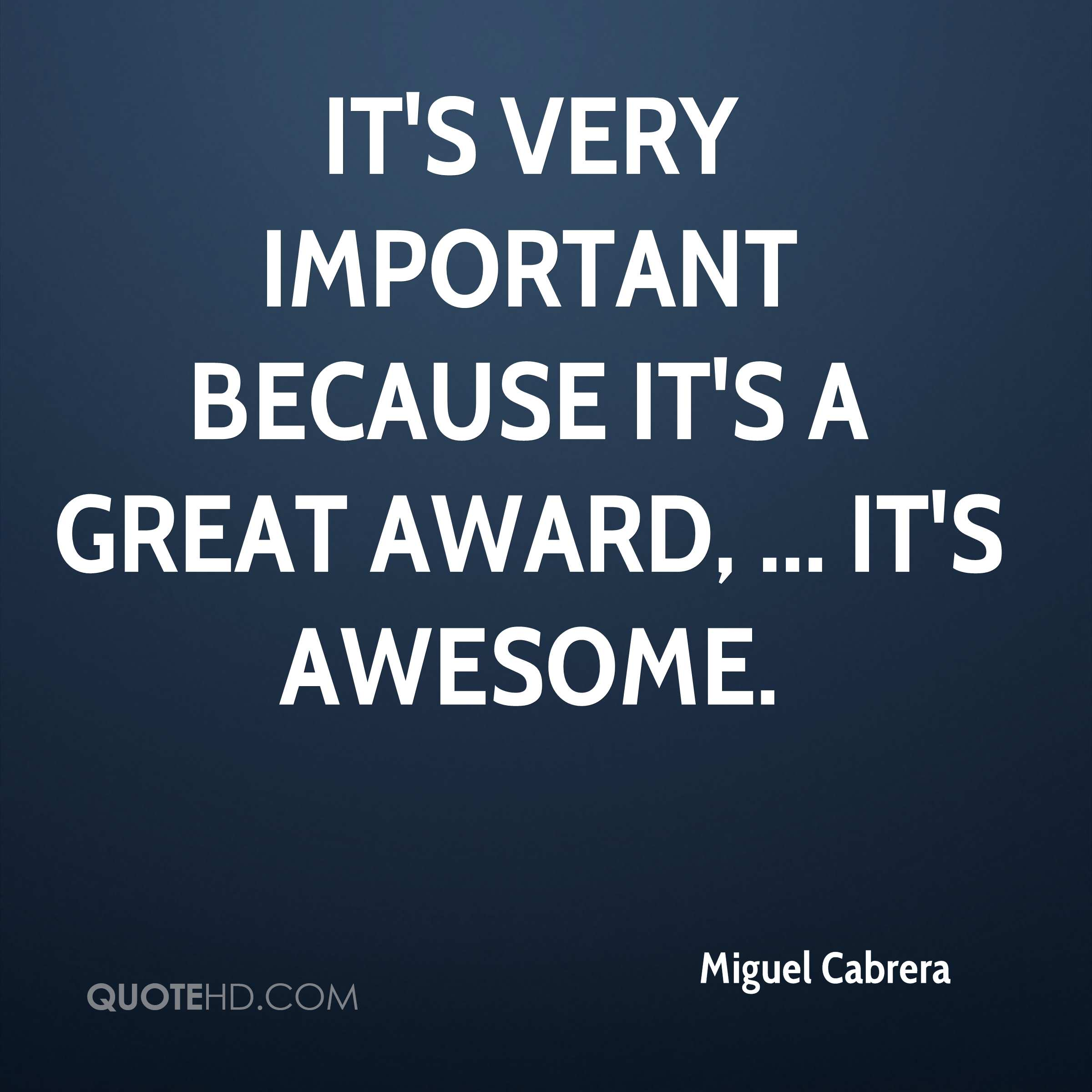 It's very important because it's a great award, ... It's awesome.