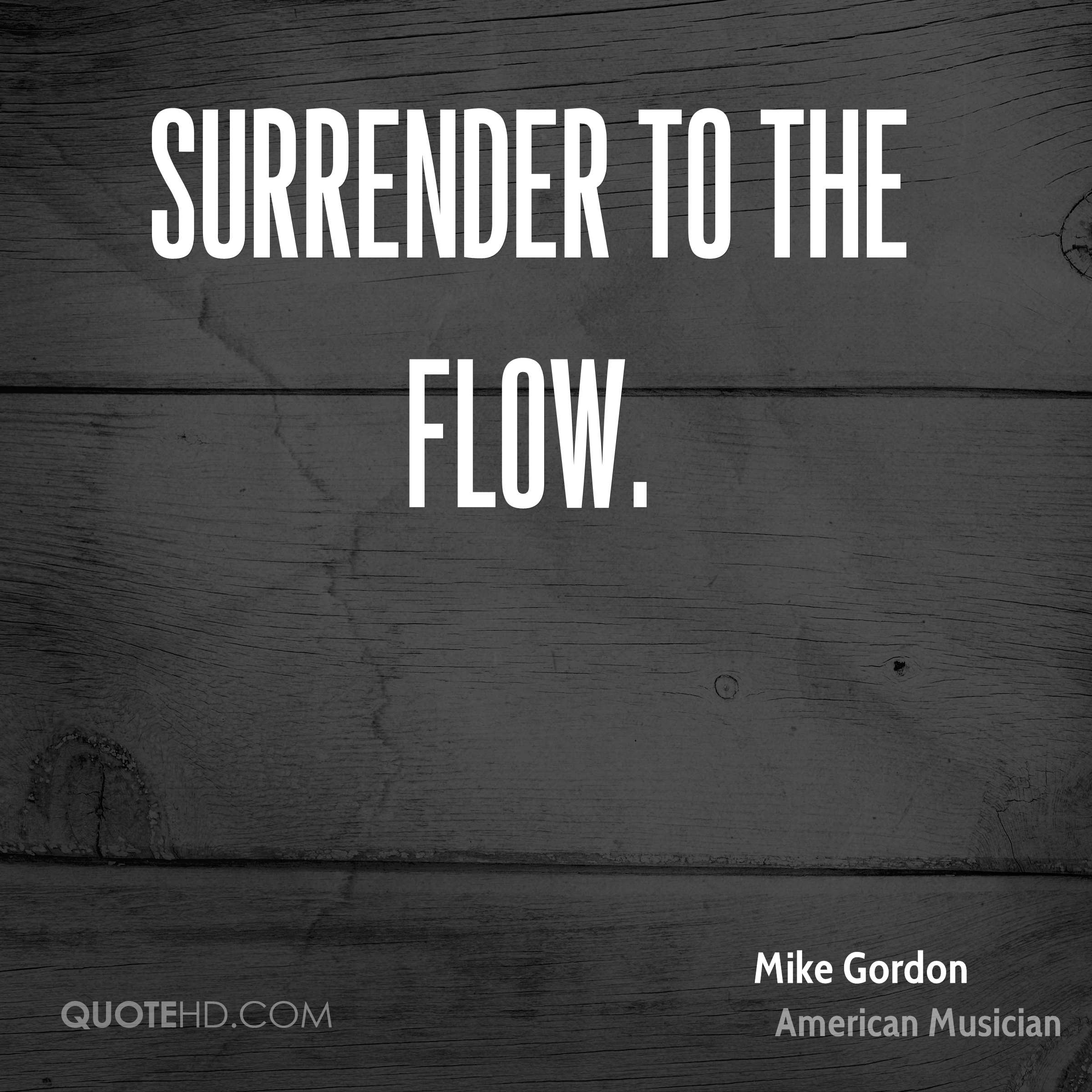 Surrender to the flow.