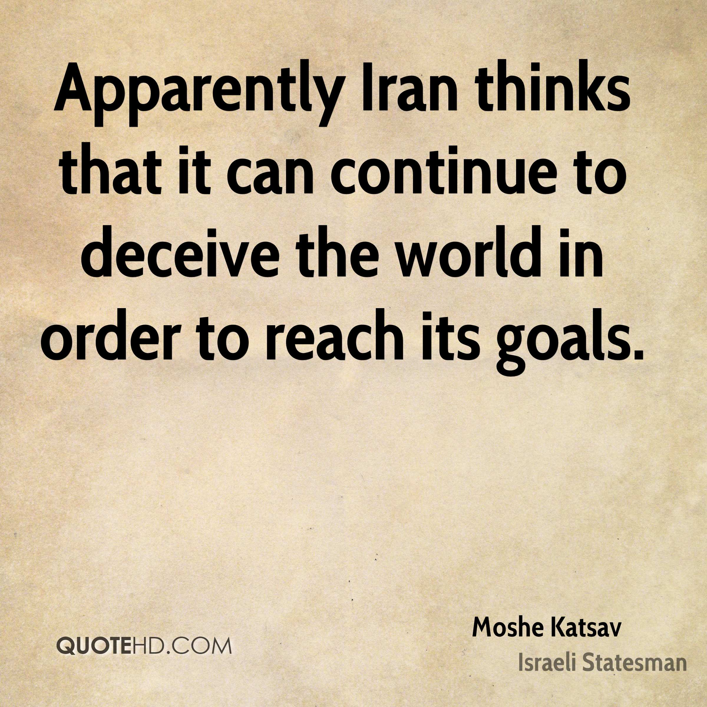 Apparently Iran thinks that it can continue to deceive the world in order to reach its goals.