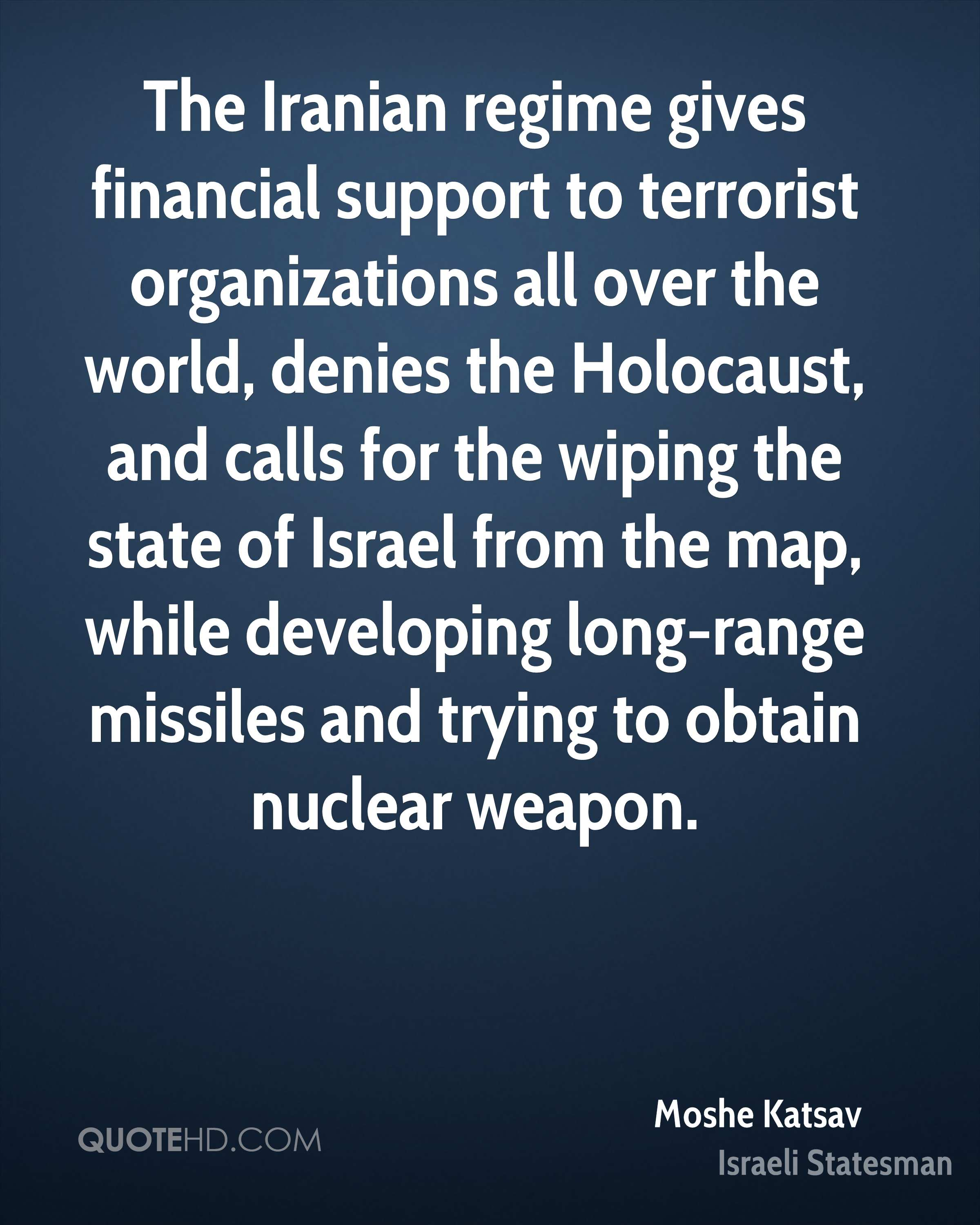 The Iranian regime gives financial support to terrorist organizations all over the world, denies the Holocaust, and calls for the wiping the state of Israel from the map, while developing long-range missiles and trying to obtain nuclear weapon.