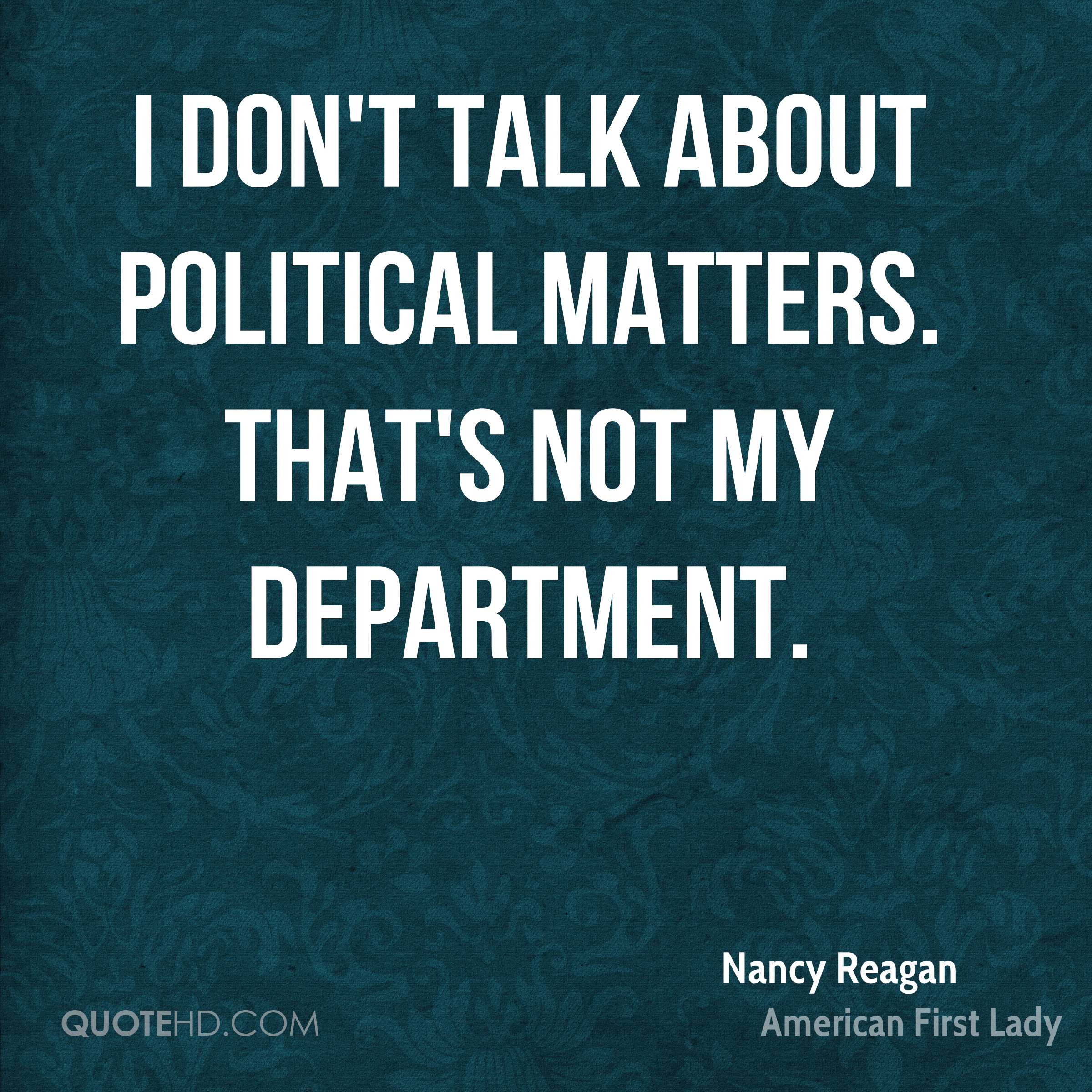 I don't talk about political matters. That's not my department.