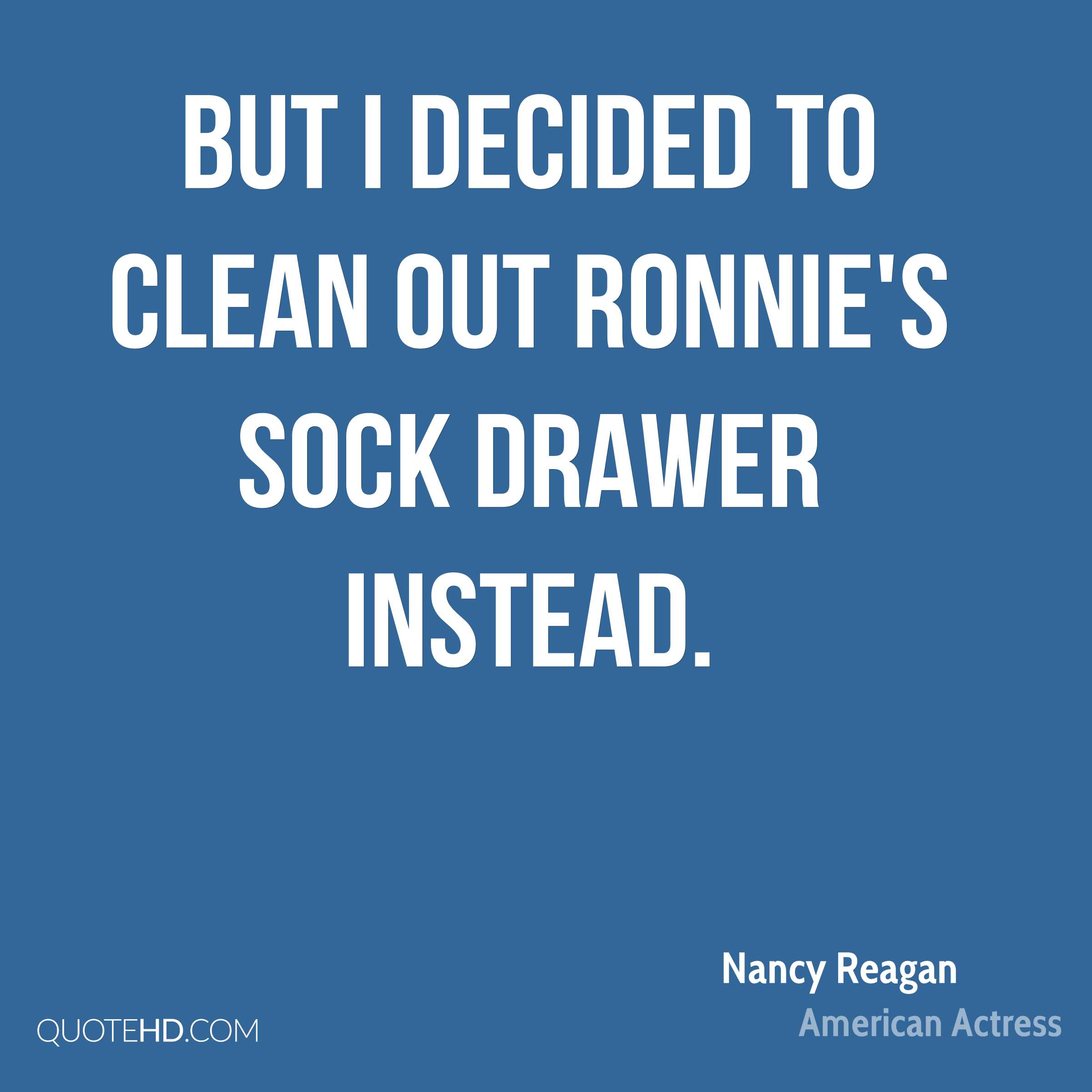 But I decided to clean out Ronnie's sock drawer instead.