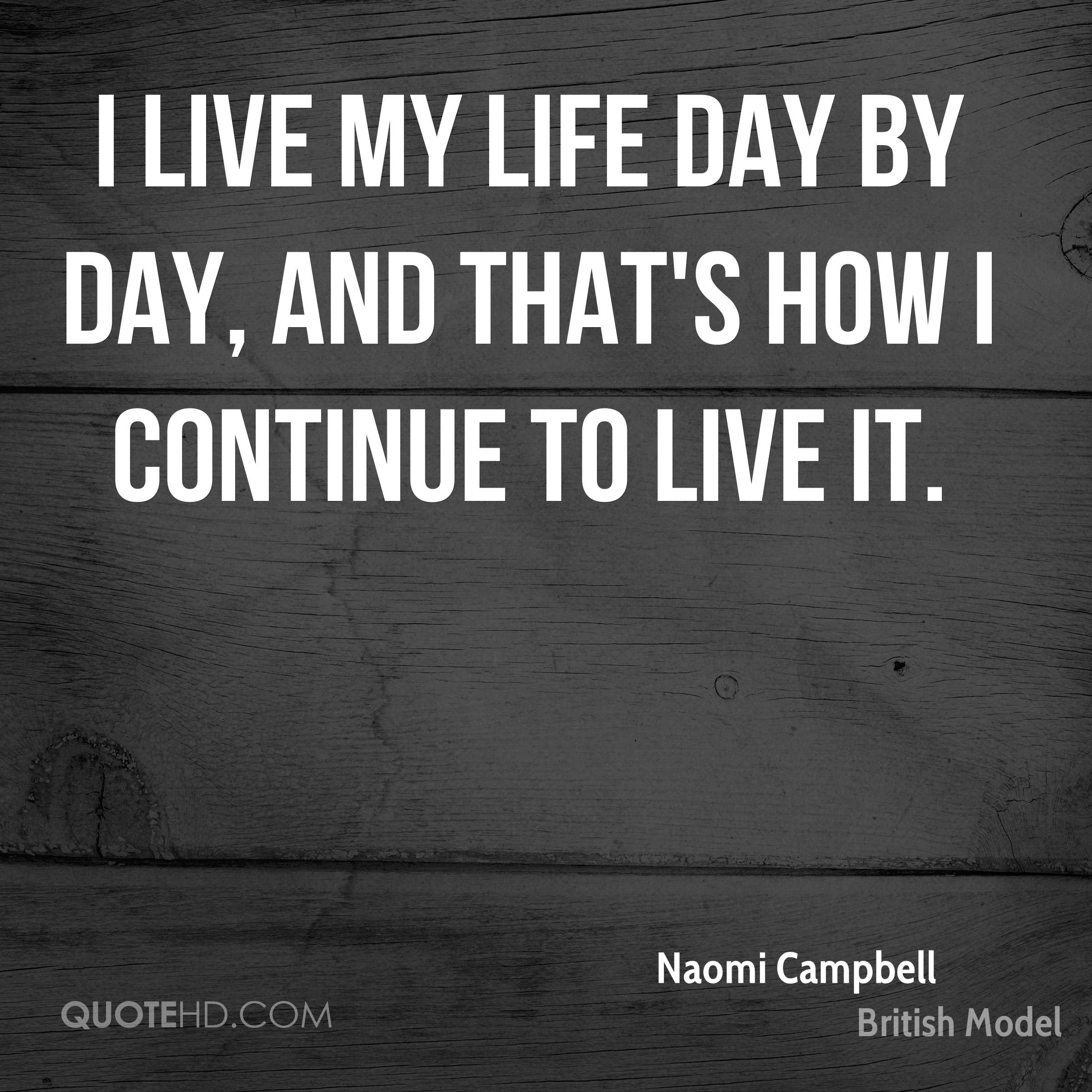 Living My Life Quotes: Naomi Campbell Life Quotes