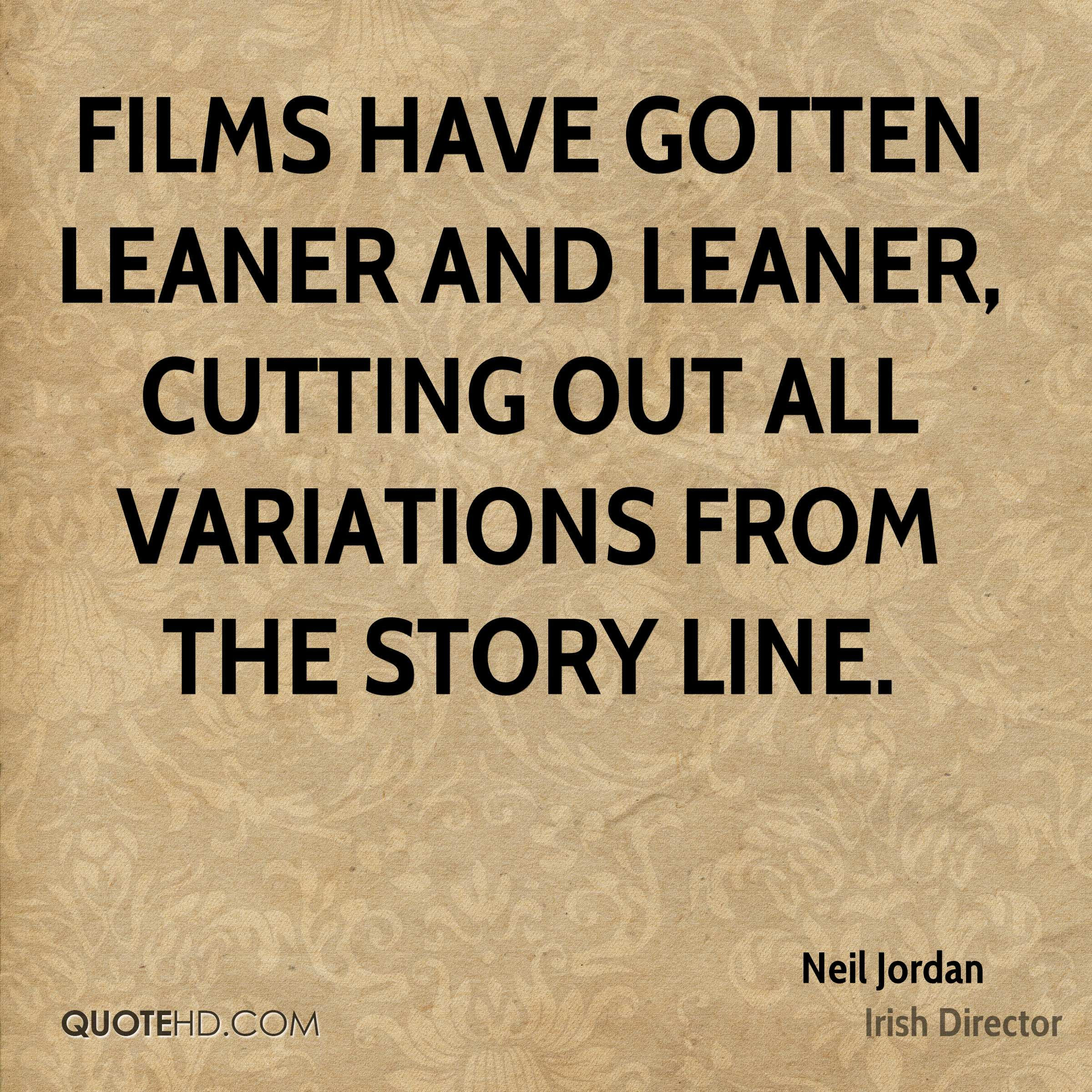 Films have gotten leaner and leaner, cutting out all variations from the story line.