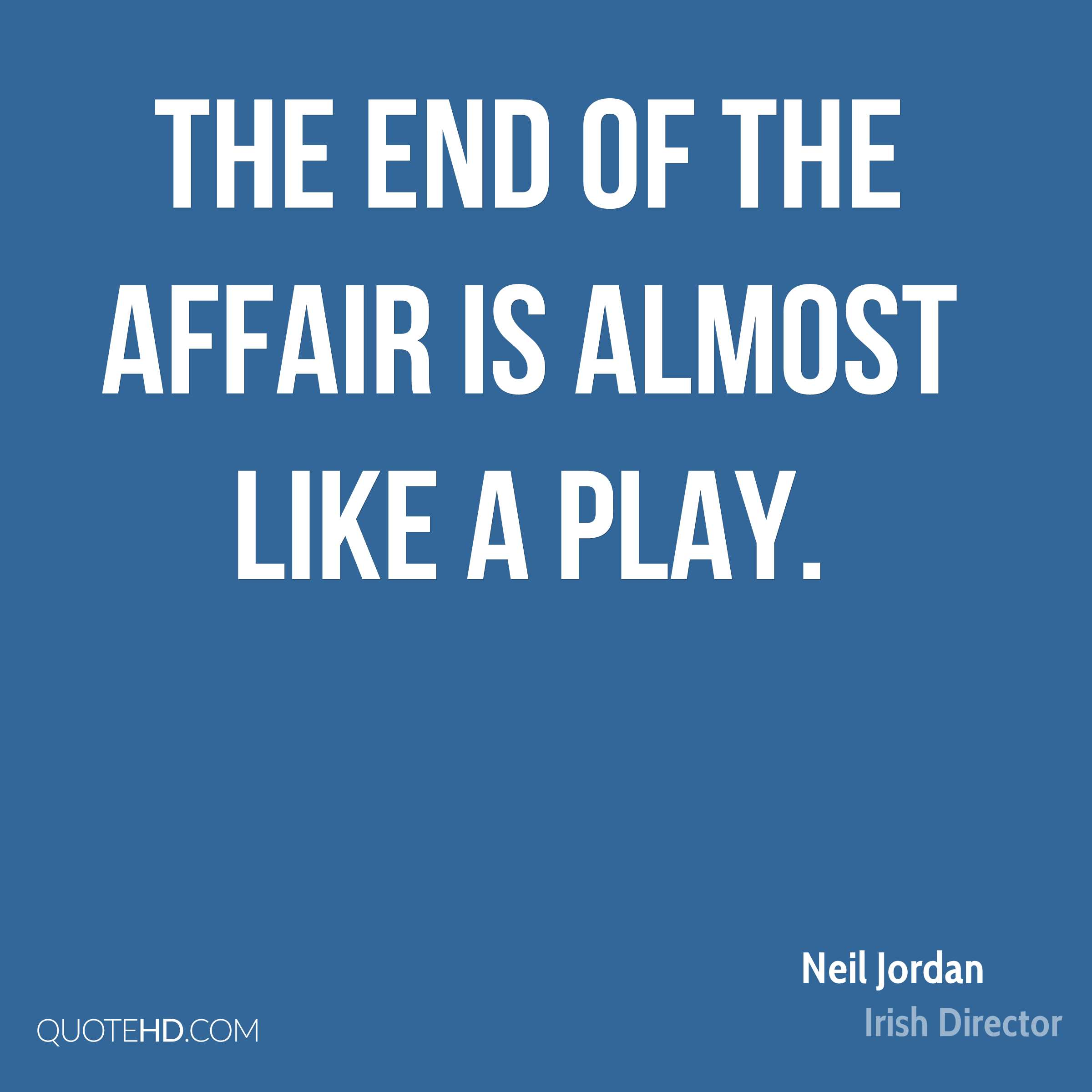 The End of the Affair is almost like a play.