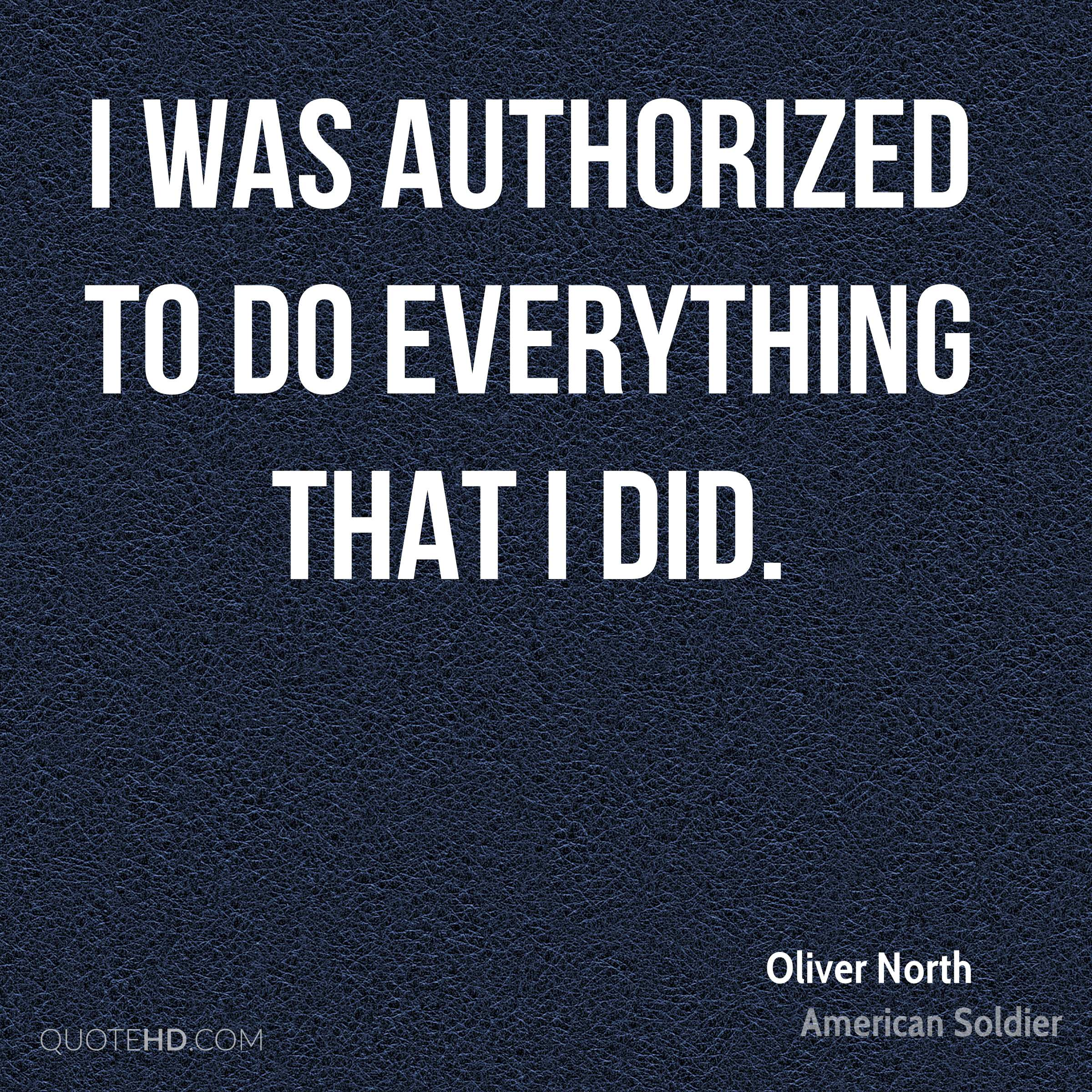I was authorized to do everything that I did.