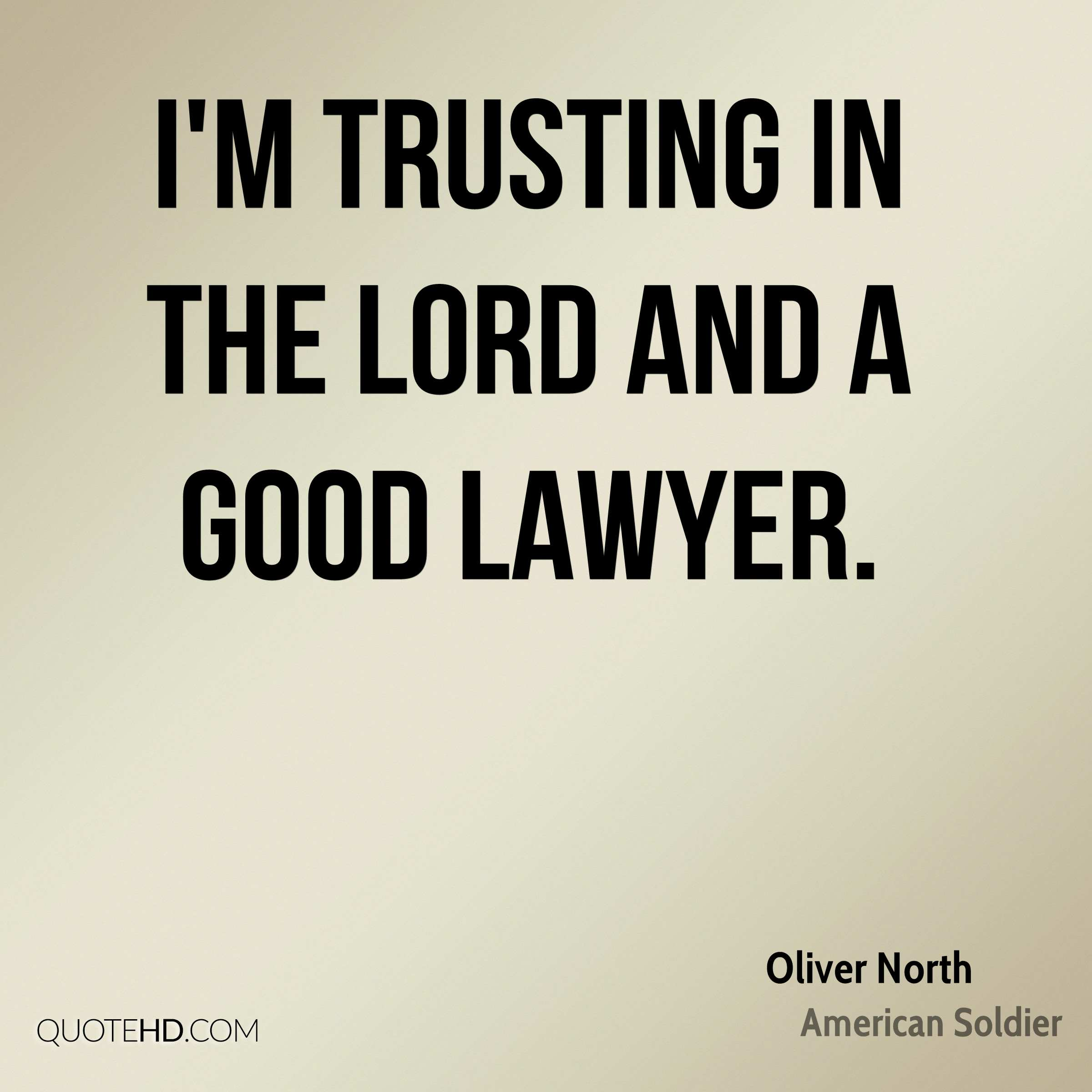 I'm trusting in the Lord and a good lawyer.