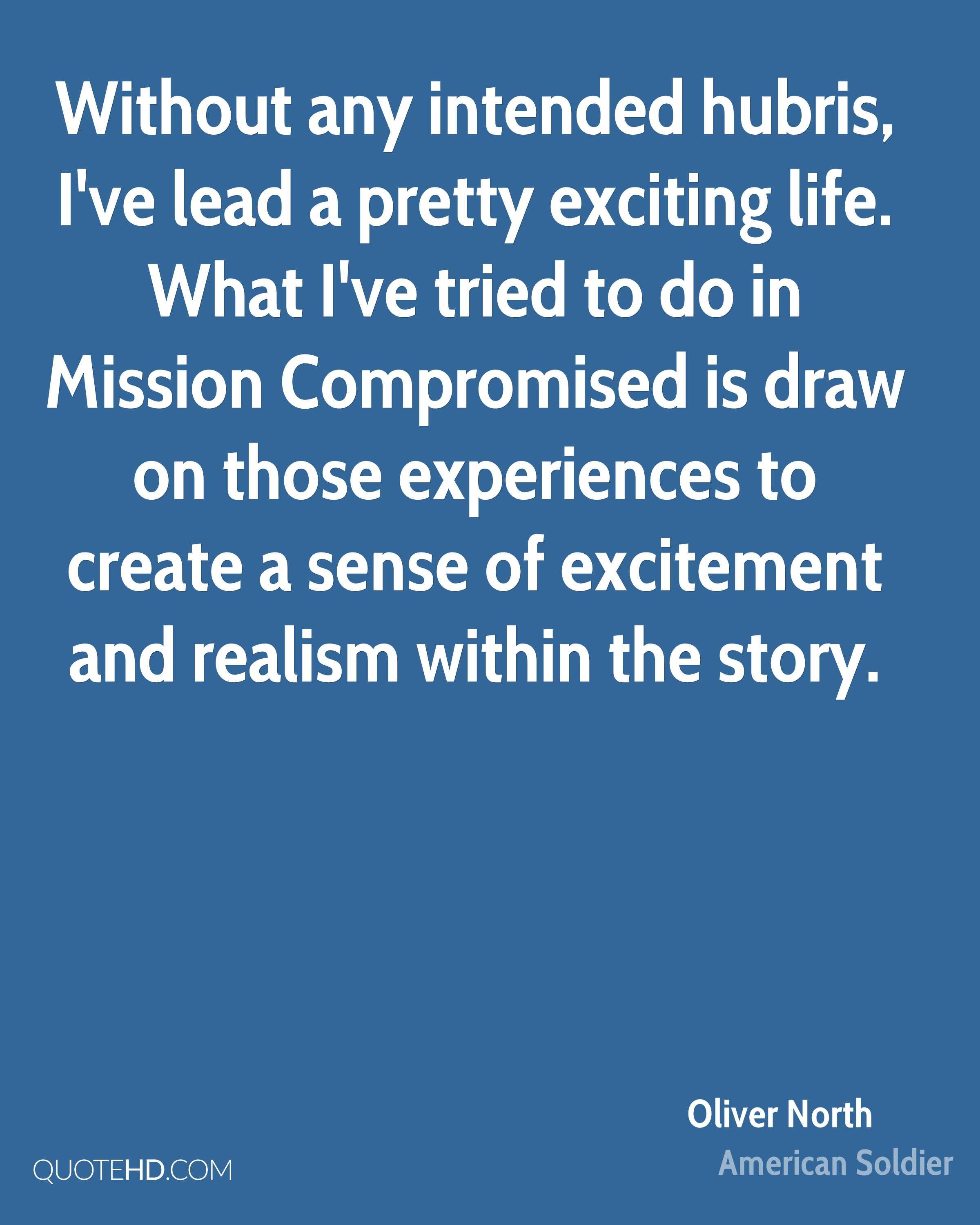 Without any intended hubris, I've lead a pretty exciting life. What I've tried to do in Mission Compromised is draw on those experiences to create a sense of excitement and realism within the story.