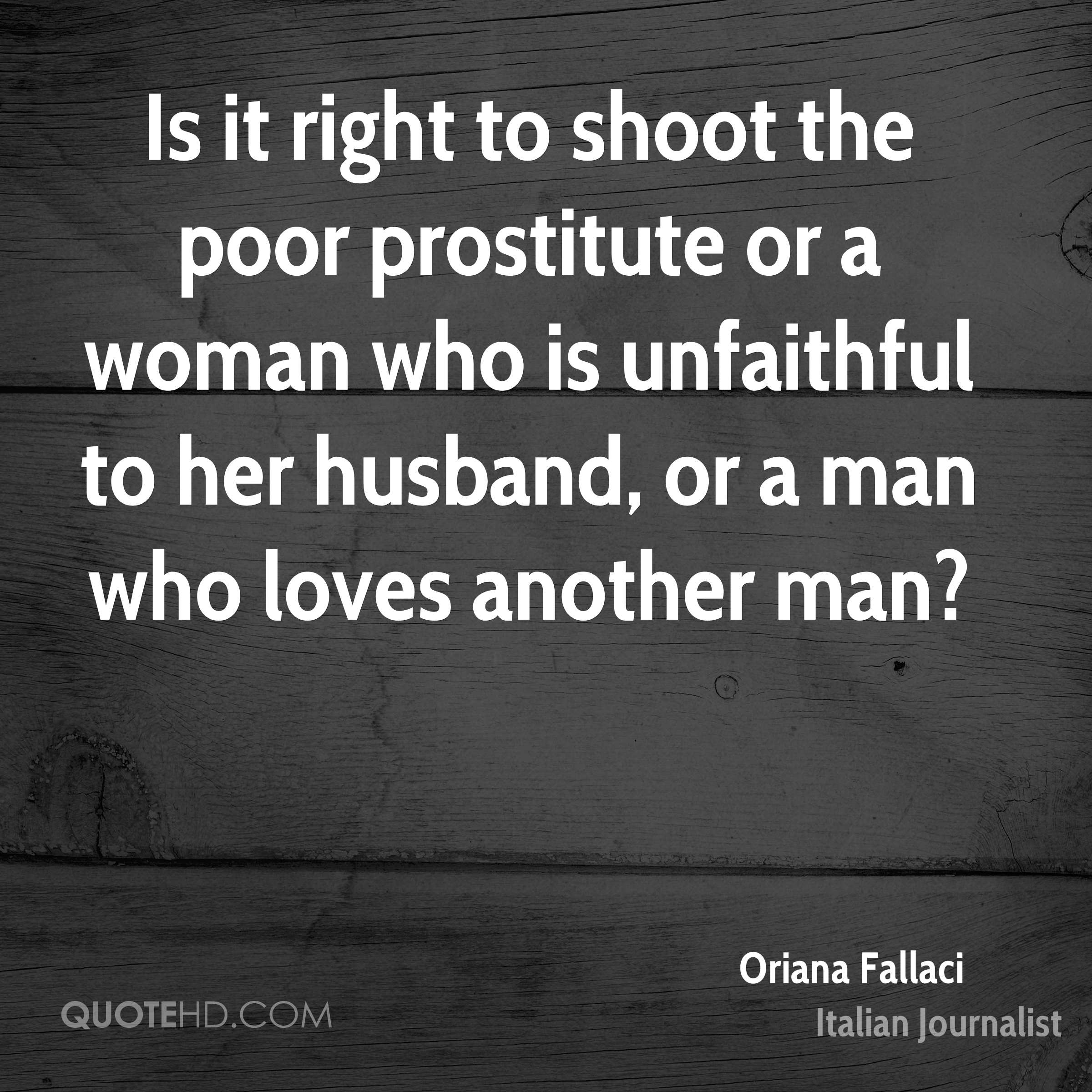 Is it right to shoot the poor prostitute or a woman who is unfaithful to her husband, or a man who loves another man?