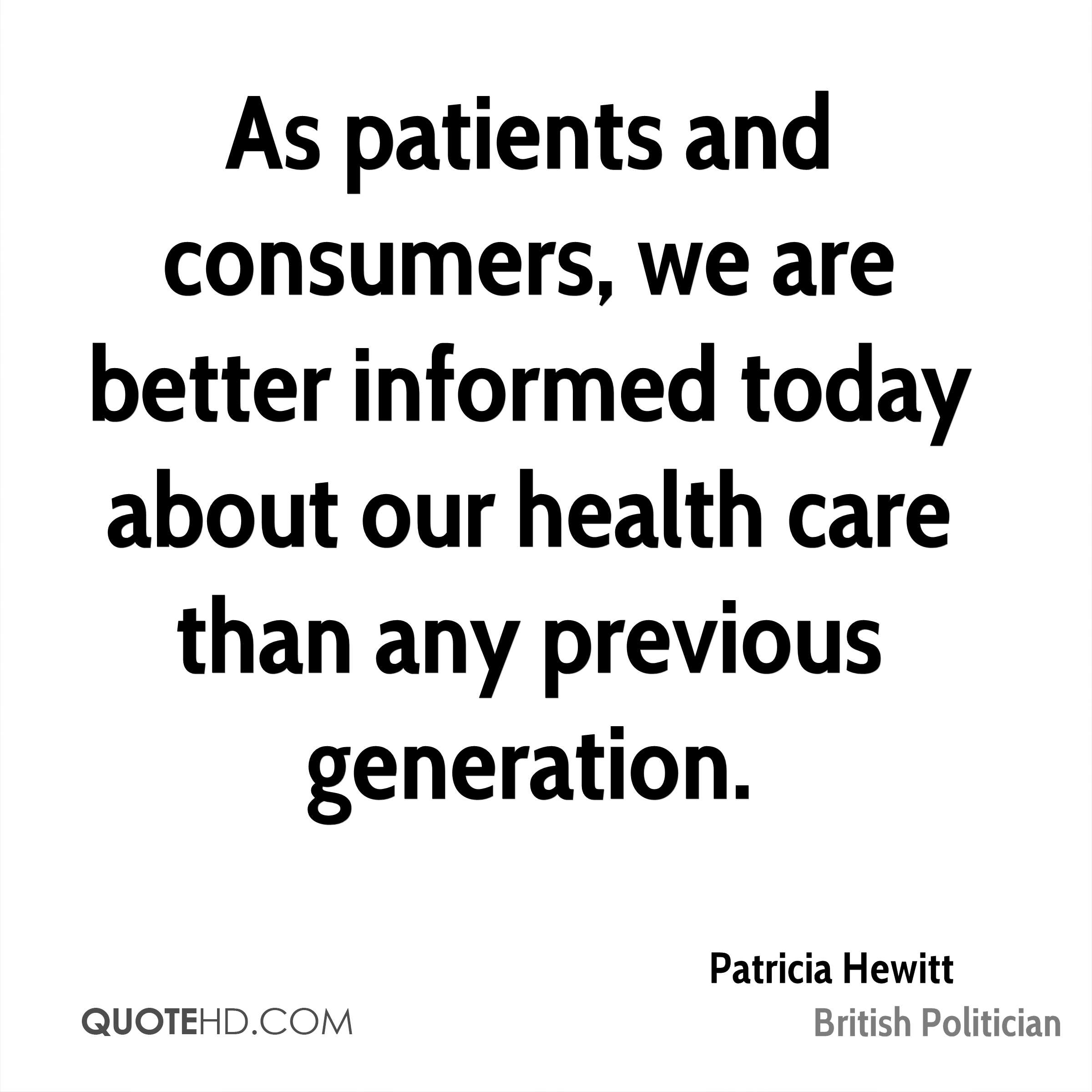 As patients and consumers, we are better informed today about our health care than any previous generation.