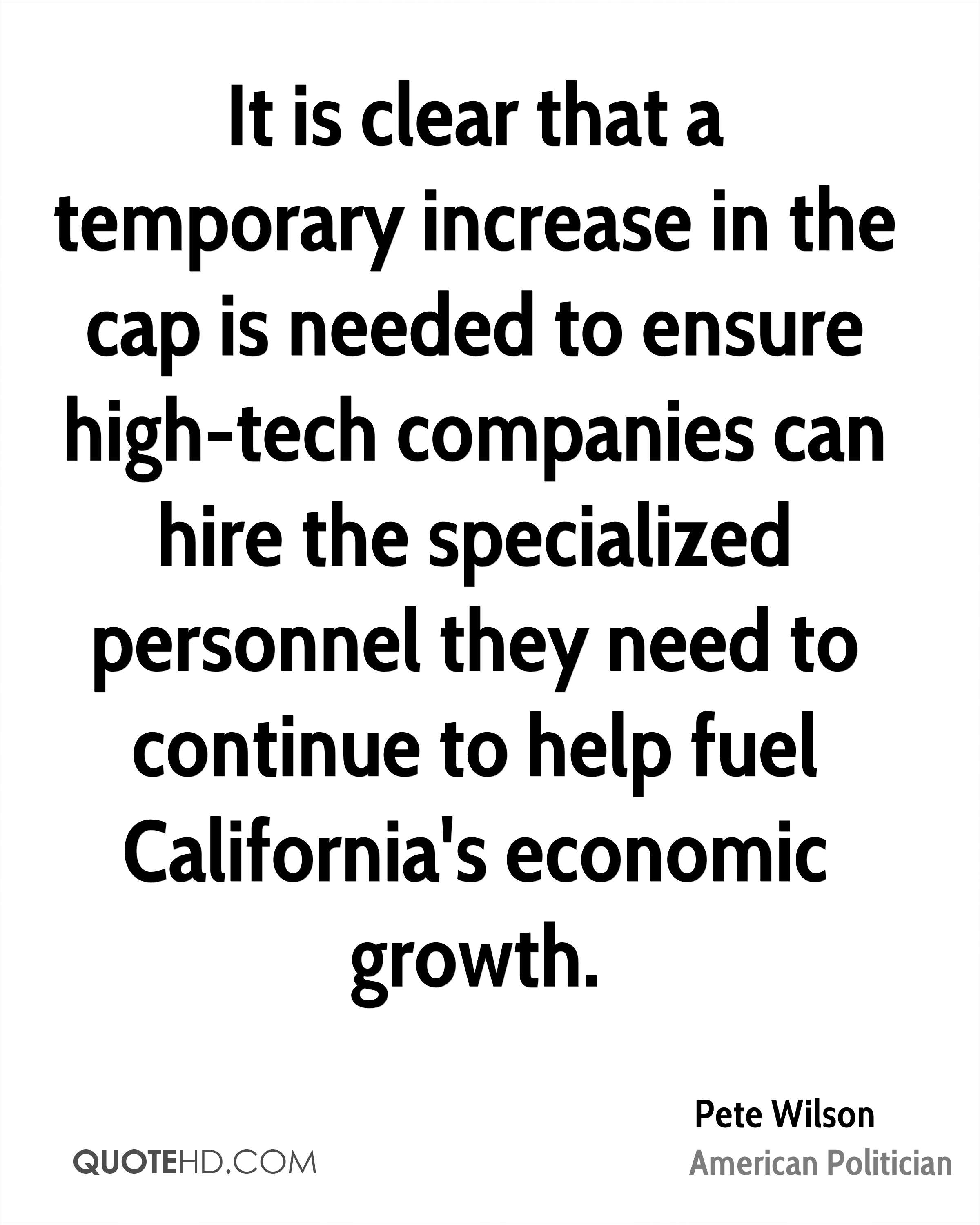 It is clear that a temporary increase in the cap is needed to ensure high-tech companies can hire the specialized personnel they need to continue to help fuel California's economic growth.