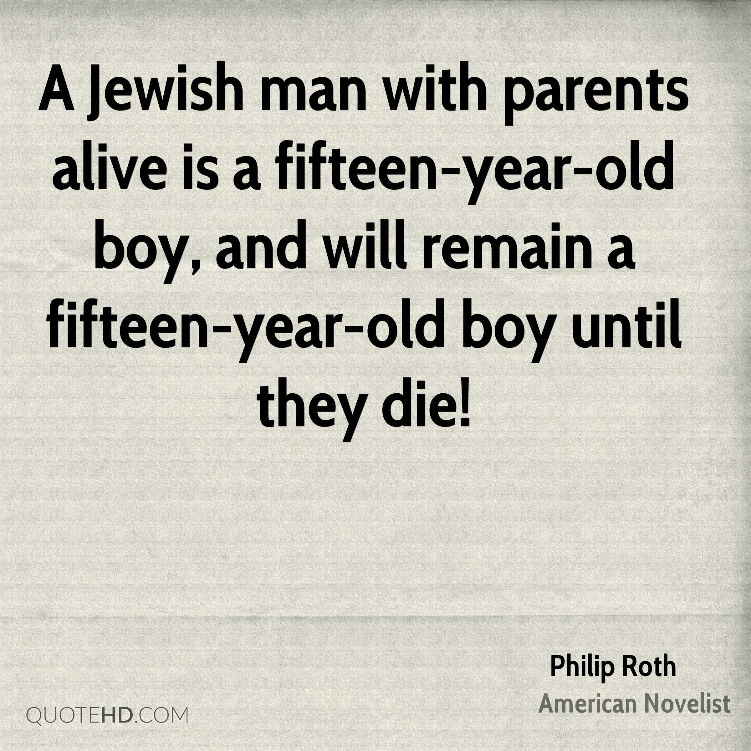 A Jewish man with parents alive is a fifteen-year-old boy, and will remain a fifteen-year-old boy until they die!