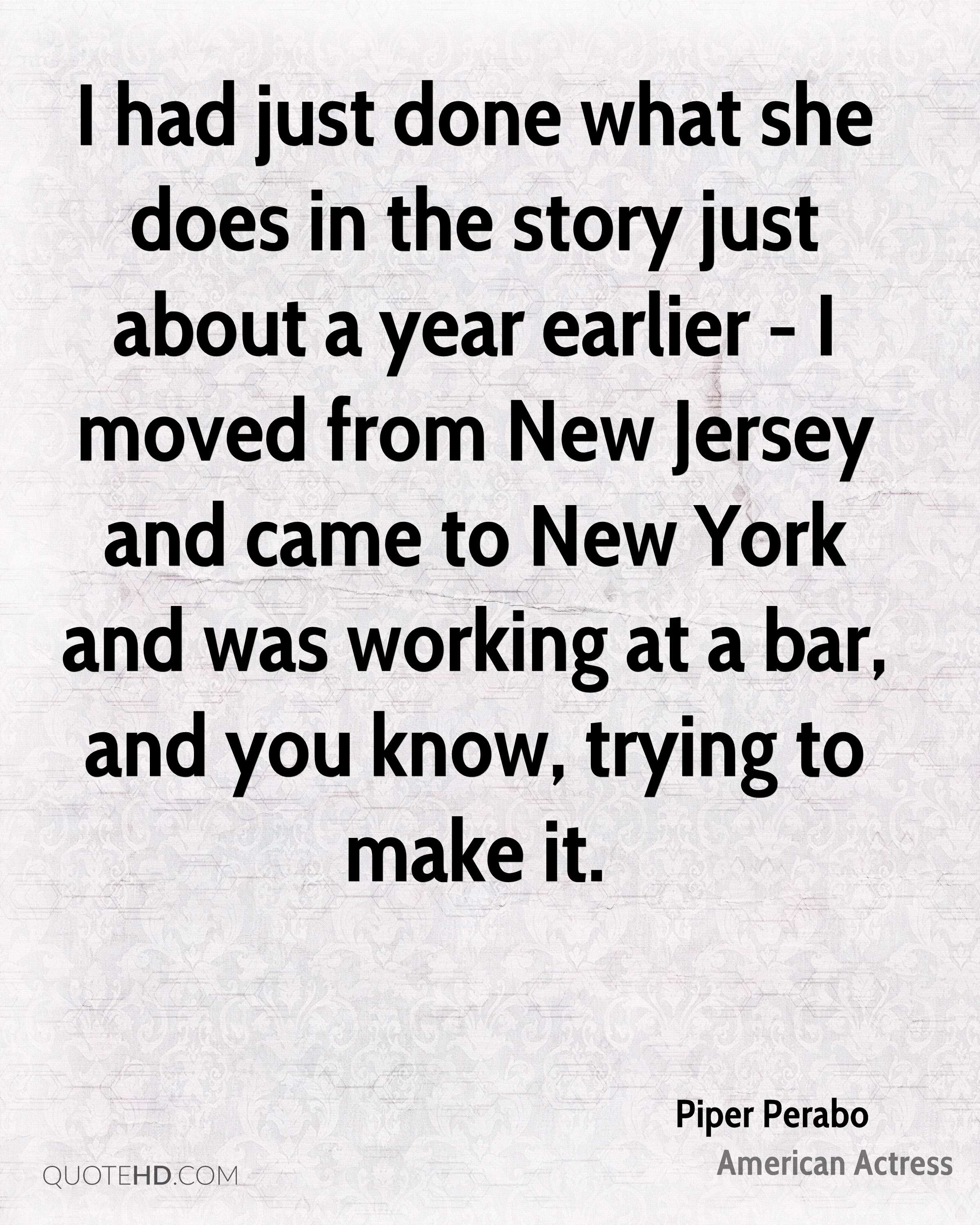 I had just done what she does in the story just about a year earlier - I moved from New Jersey and came to New York and was working at a bar, and you know, trying to make it.