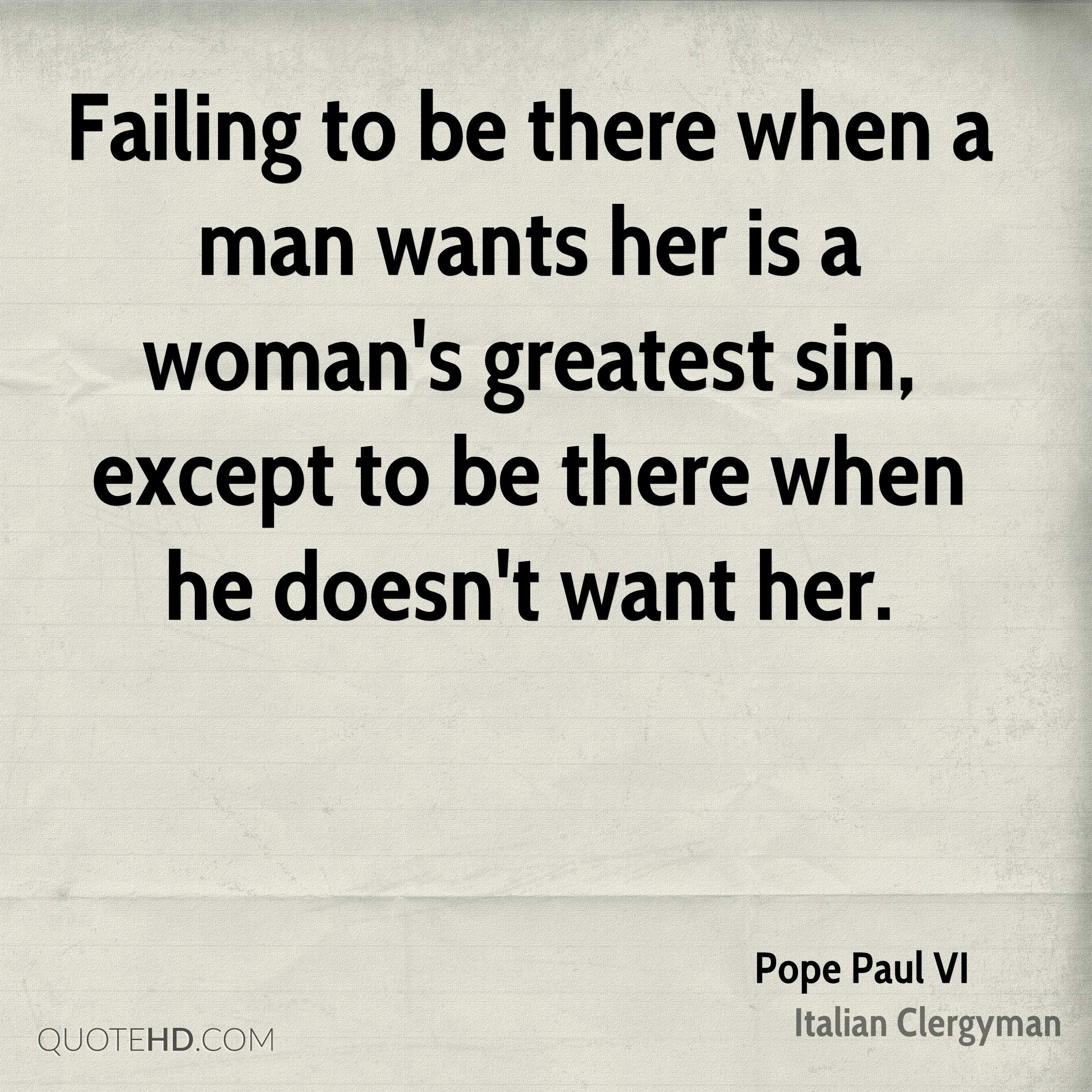 Failing to be there when a man wants her is a woman's greatest sin, except to be there when he doesn't want her.