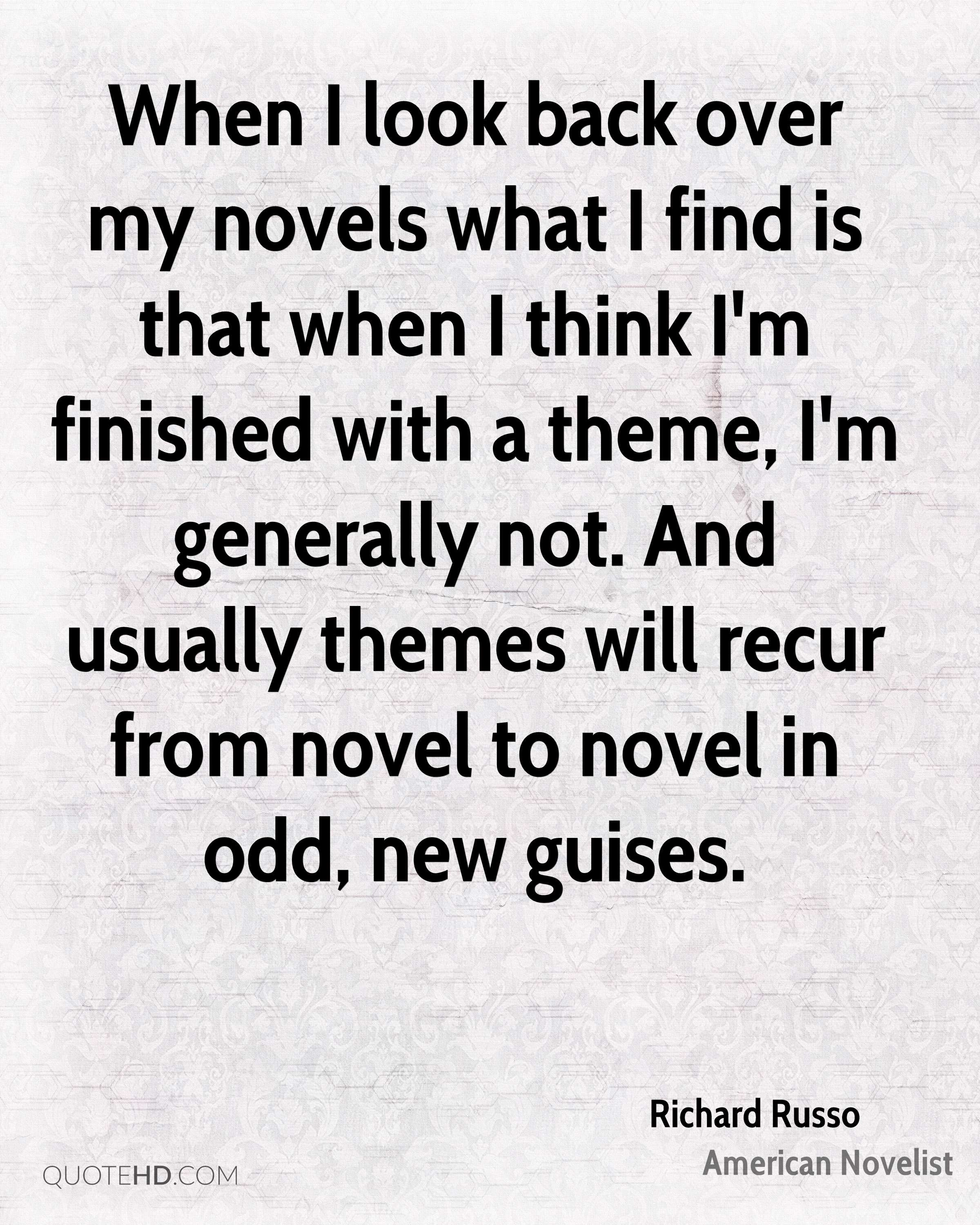 When I look back over my novels what I find is that when I think I'm finished with a theme, I'm generally not. And usually themes will recur from novel to novel in odd, new guises.