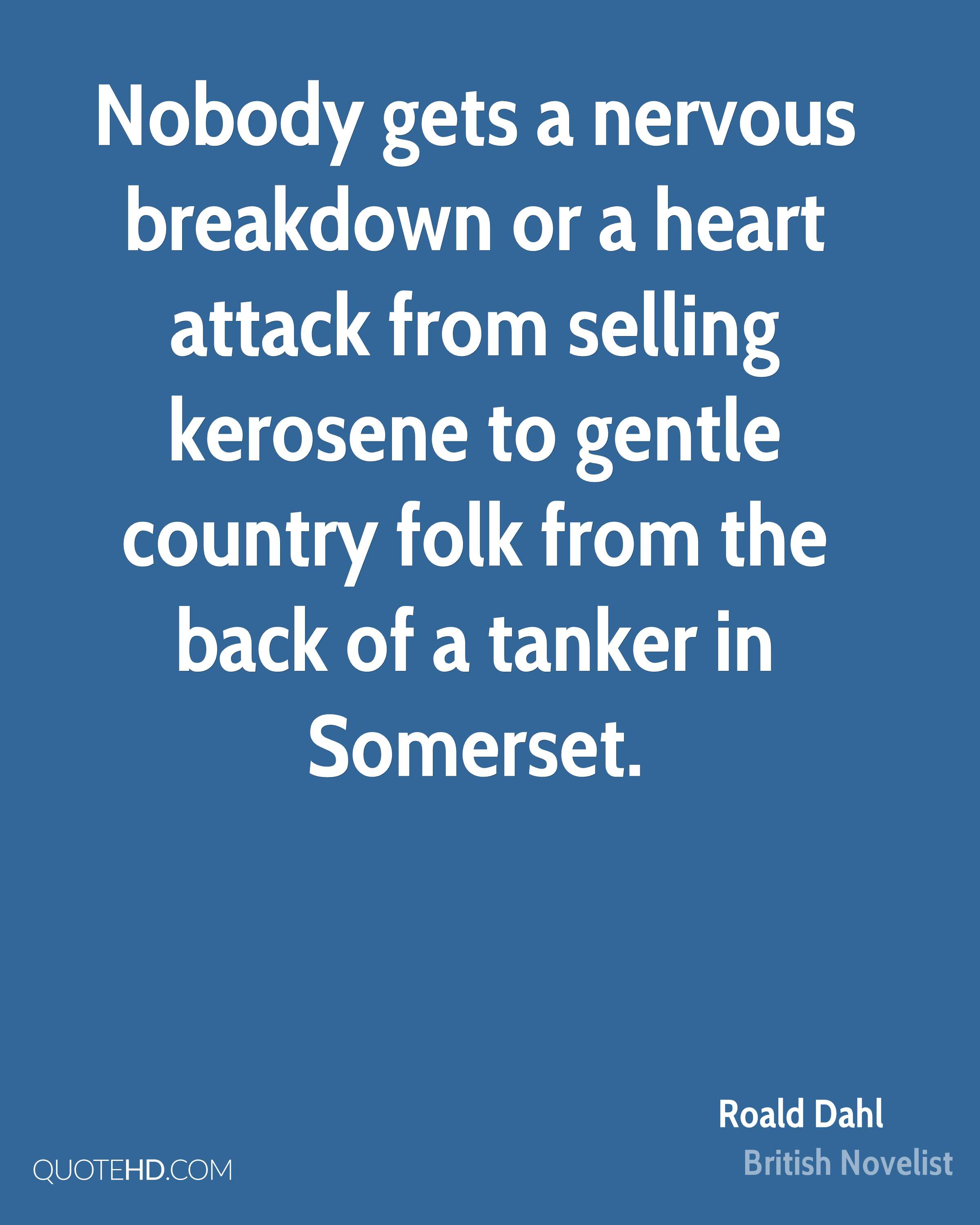 Nobody gets a nervous breakdown or a heart attack from selling kerosene to gentle country folk from the back of a tanker in Somerset.