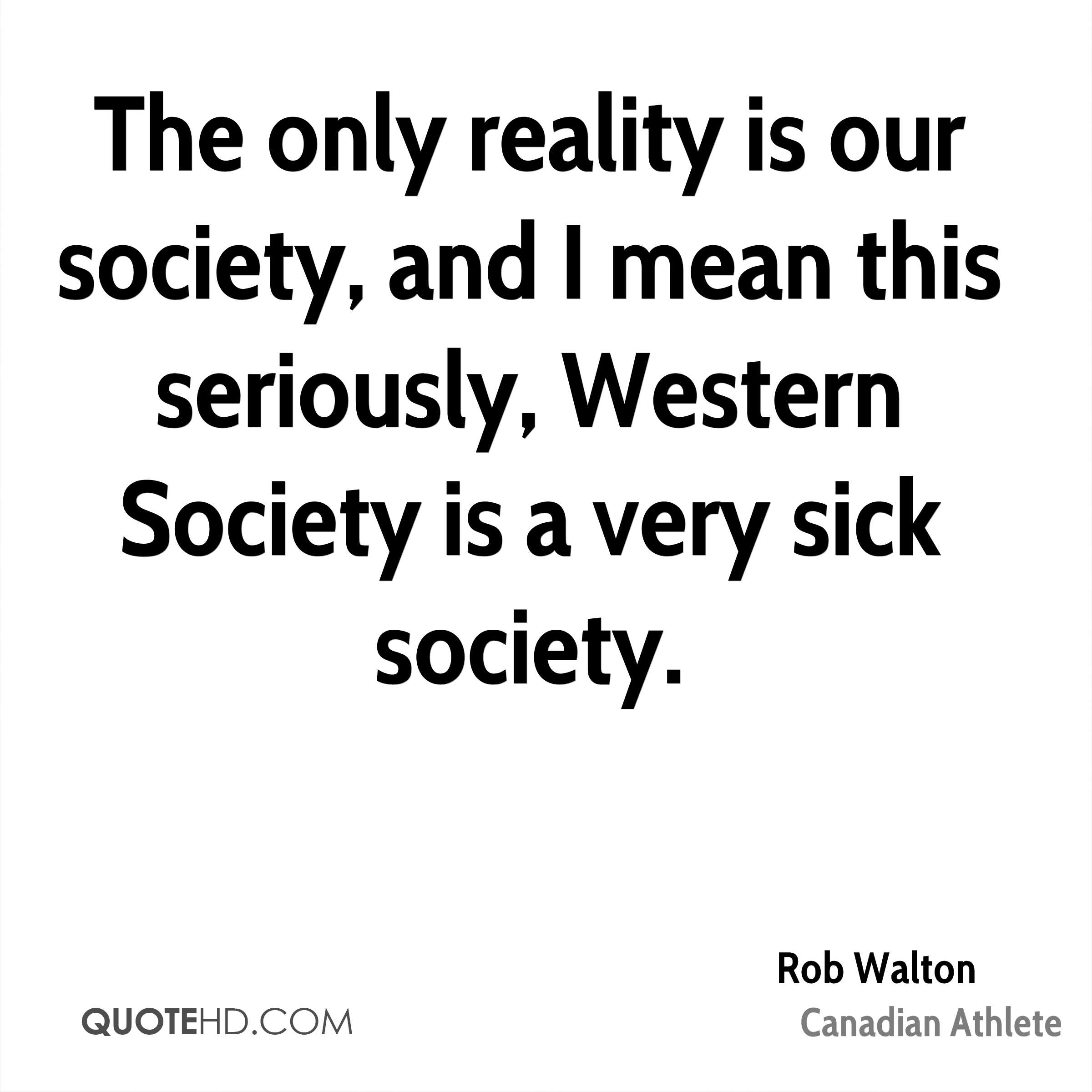 Society Quotes Rob Walton Society Quotes  Quotehd