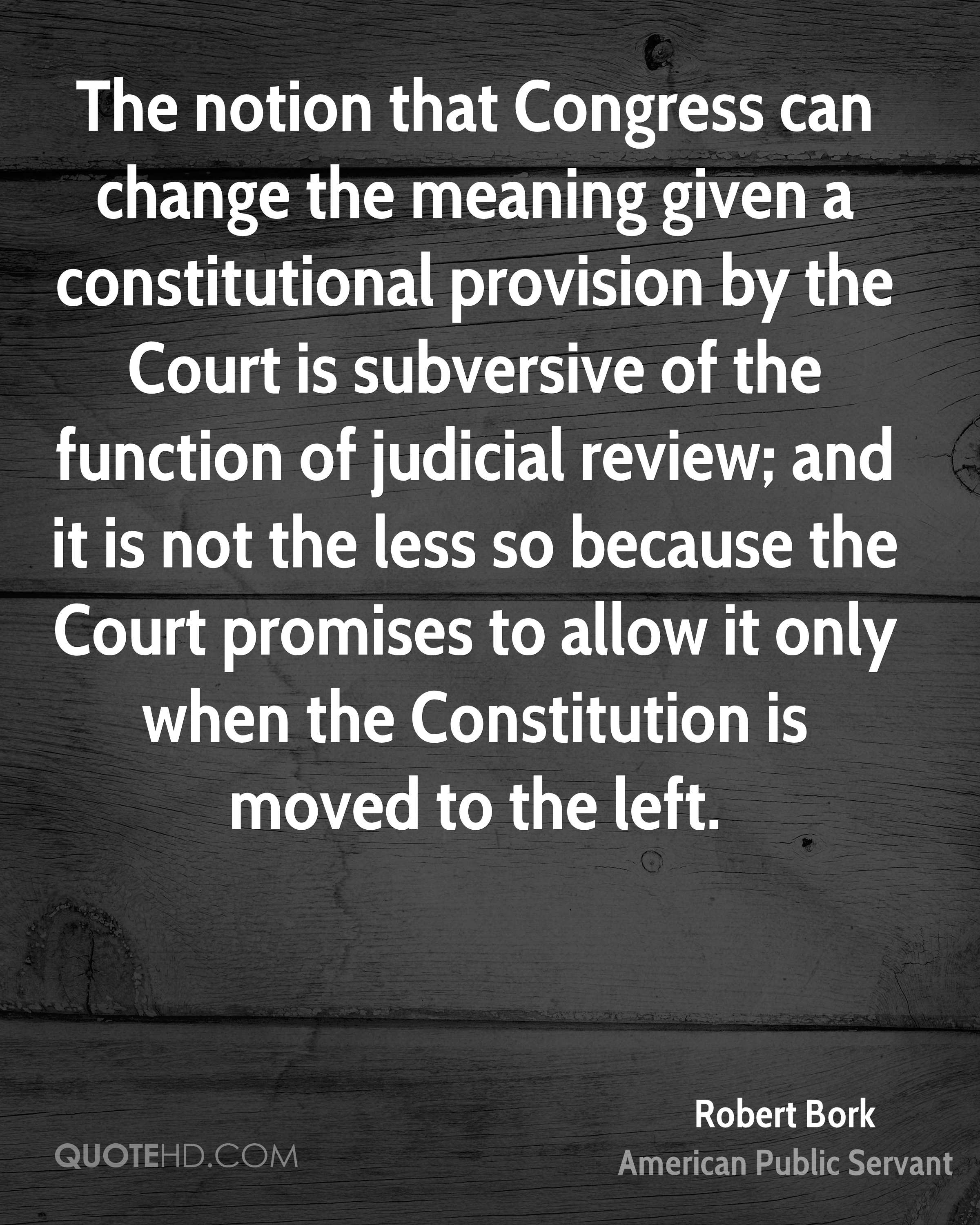 The notion that Congress can change the meaning given a constitutional provision by the Court is subversive of the function of judicial review; and it is not the less so because the Court promises to allow it only when the Constitution is moved to the left.