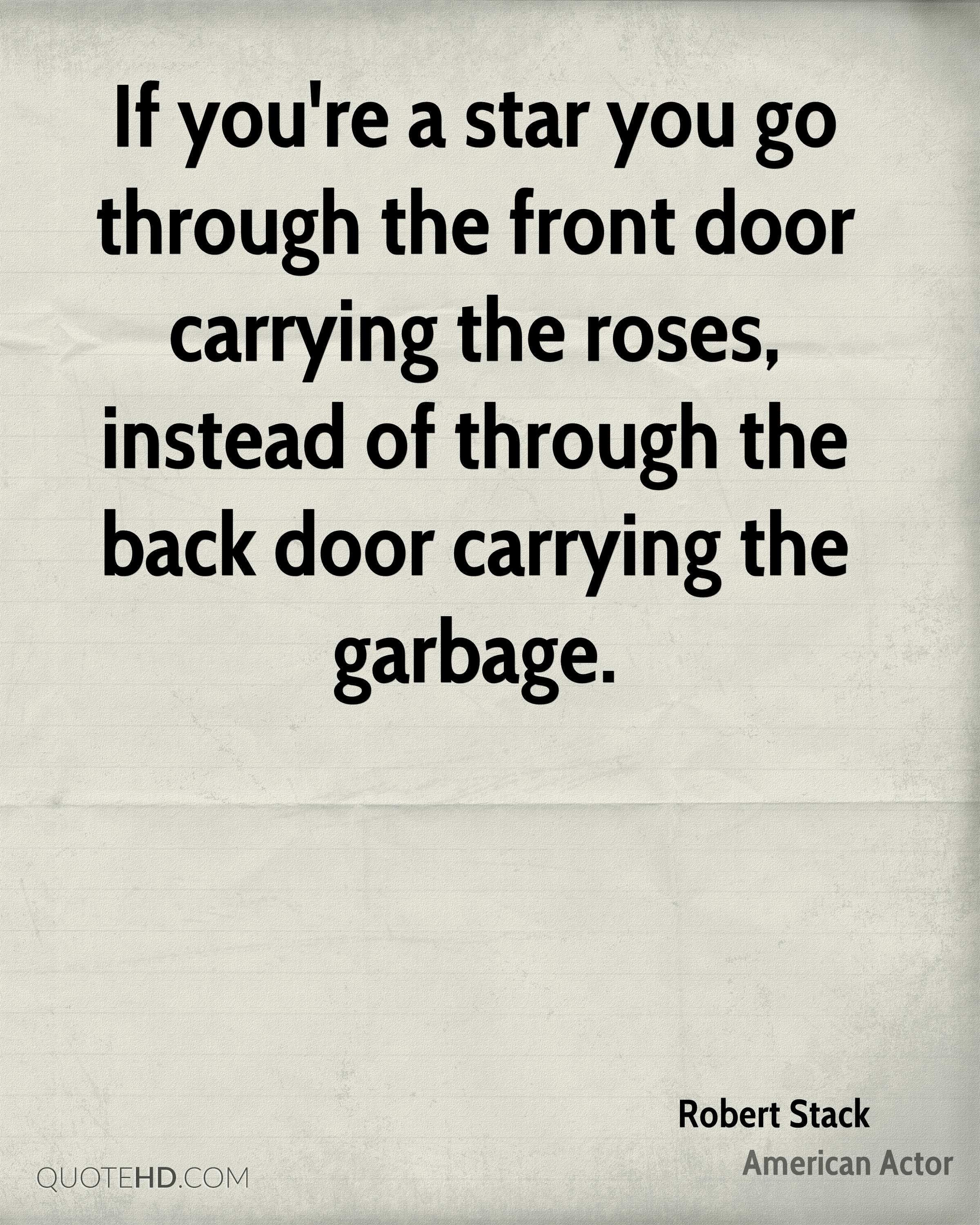If you're a star you go through the front door carrying the roses, instead of through the back door carrying the garbage.