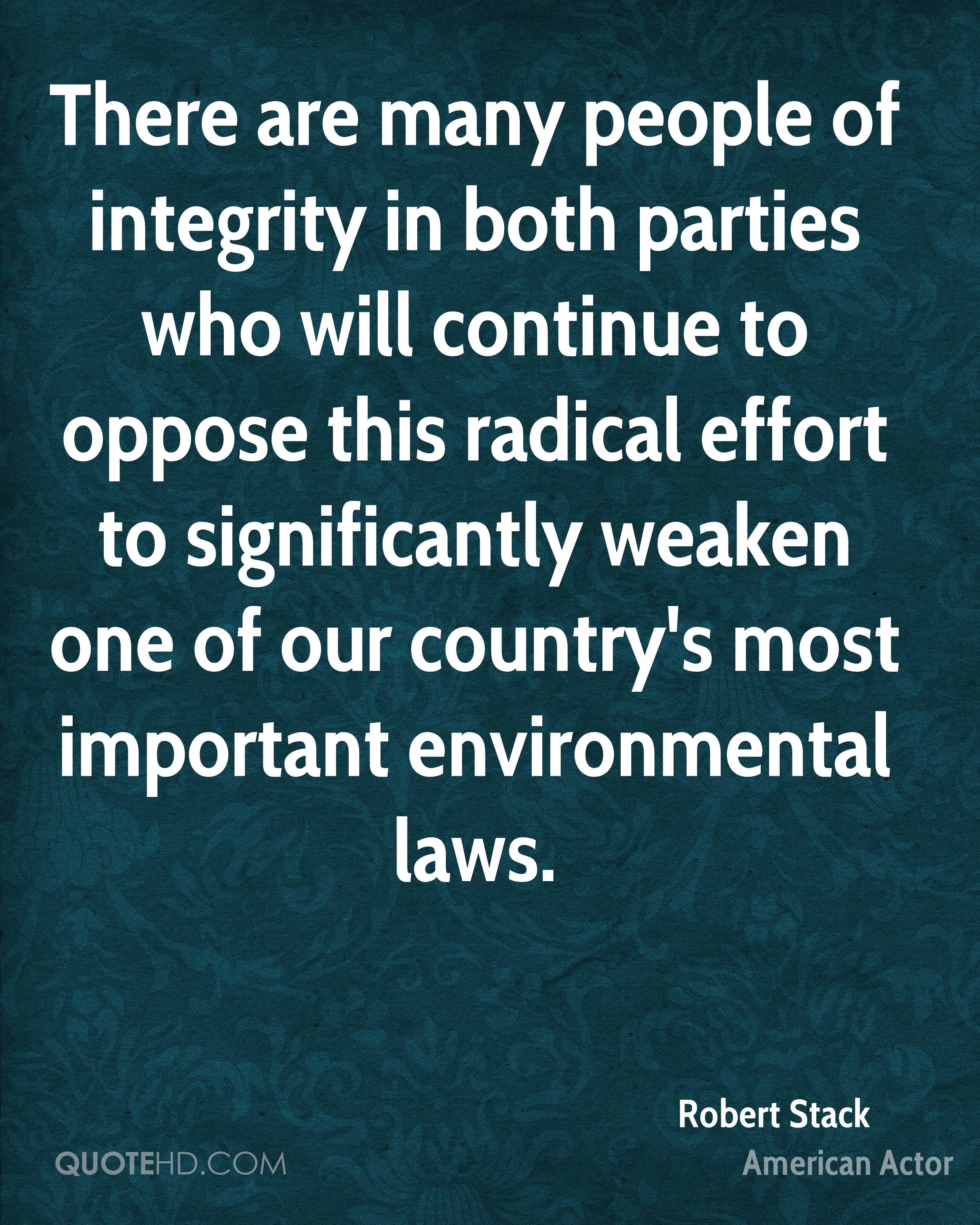 There are many people of integrity in both parties who will continue to oppose this radical effort to significantly weaken one of our country's most important environmental laws.