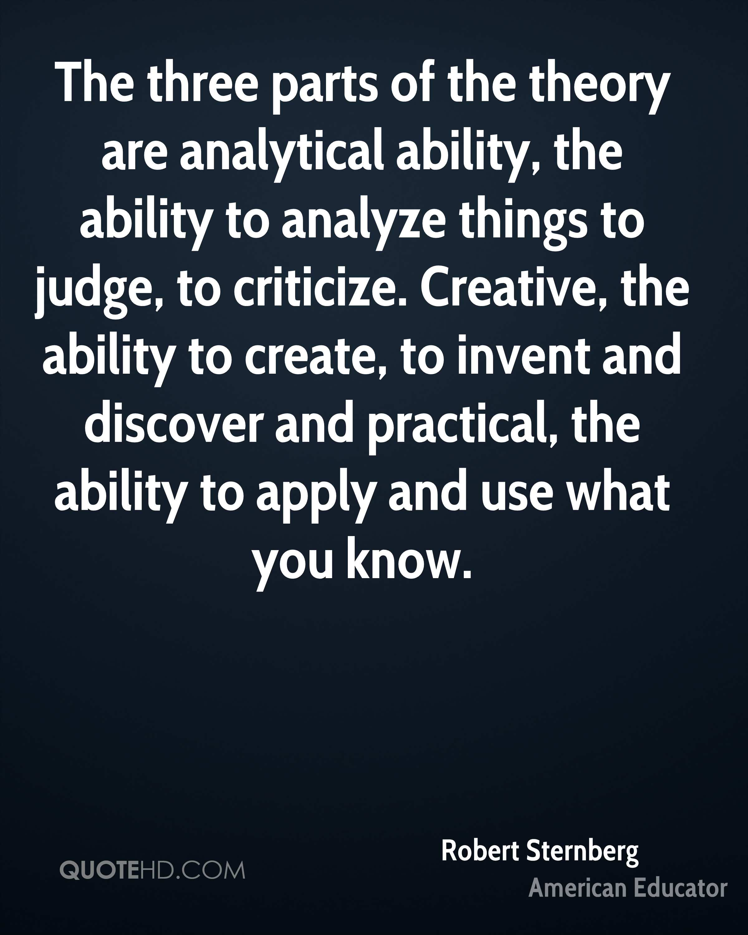 robert sternberg quotes quotehd the three parts of the theory are analytical ability the ability to analyze things to