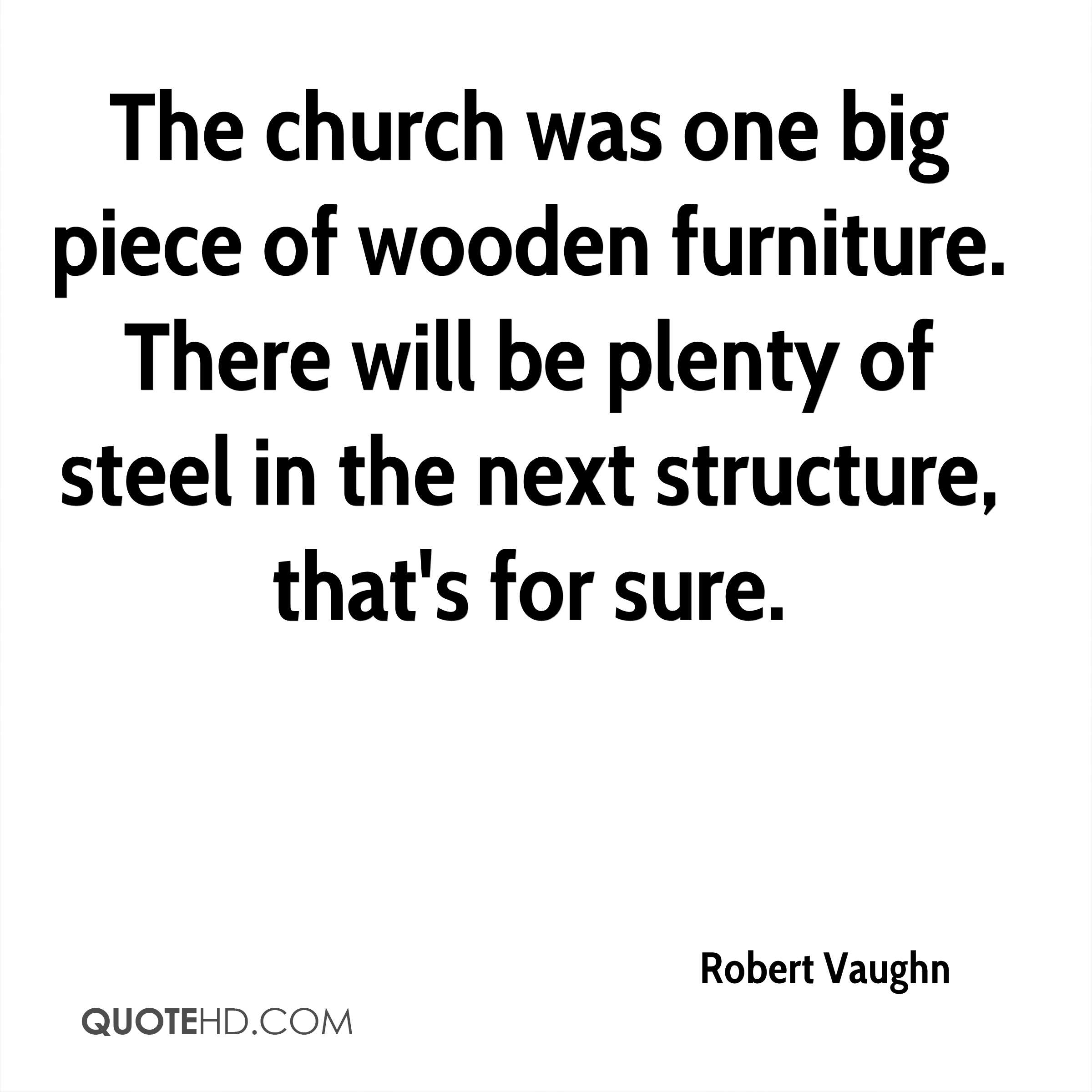 The church was one big piece of wooden furniture. There will be plenty of steel in the next structure, that's for sure.