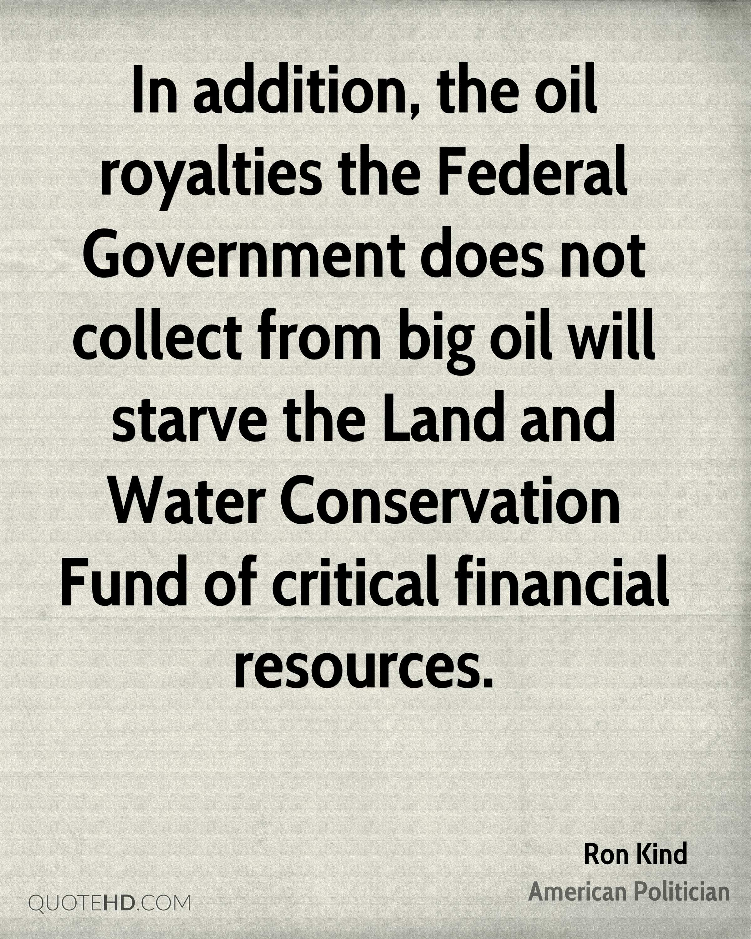 In addition, the oil royalties the Federal Government does not collect from big oil will starve the Land and Water Conservation Fund of critical financial resources.