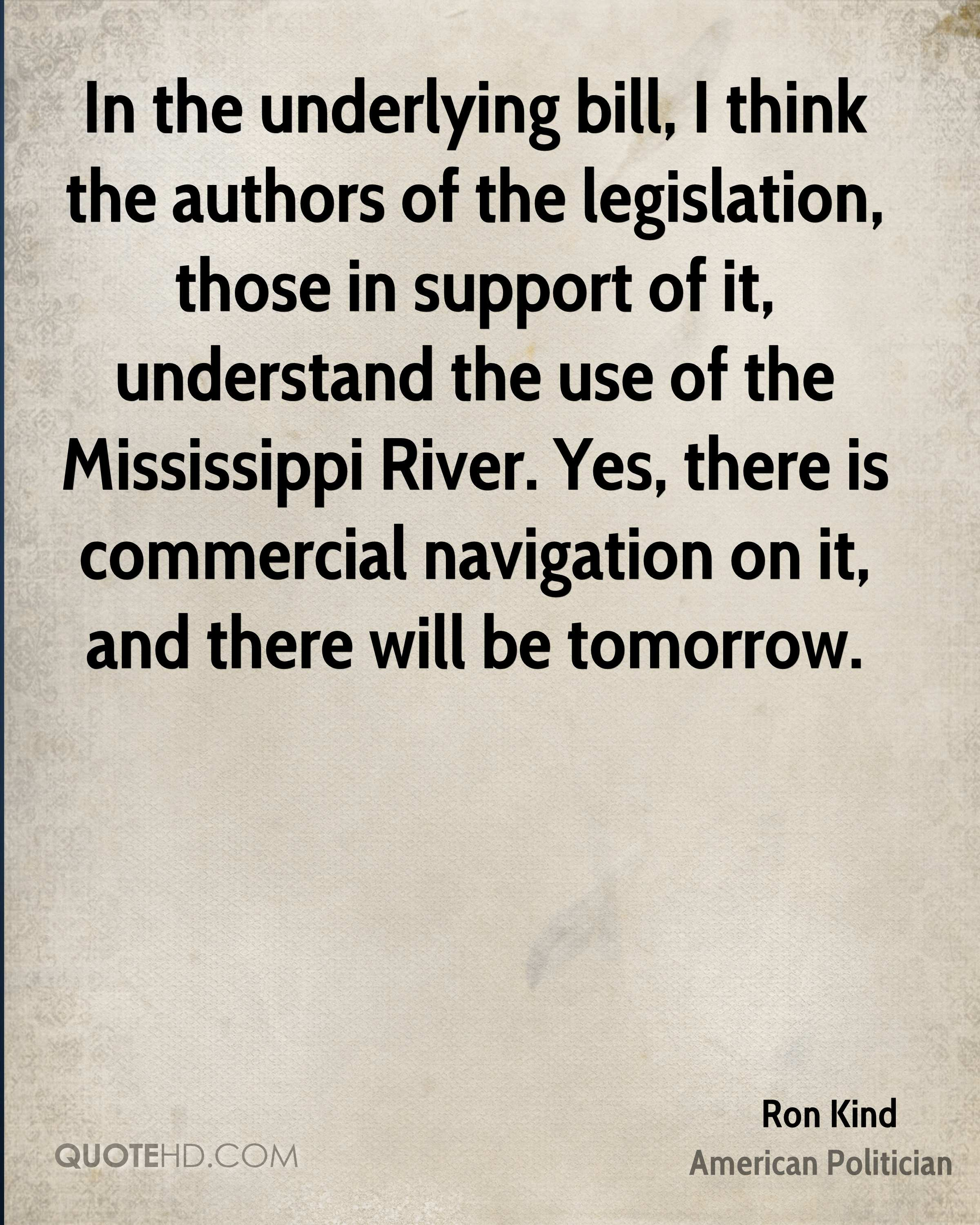In the underlying bill, I think the authors of the legislation, those in support of it, understand the use of the Mississippi River. Yes, there is commercial navigation on it, and there will be tomorrow.