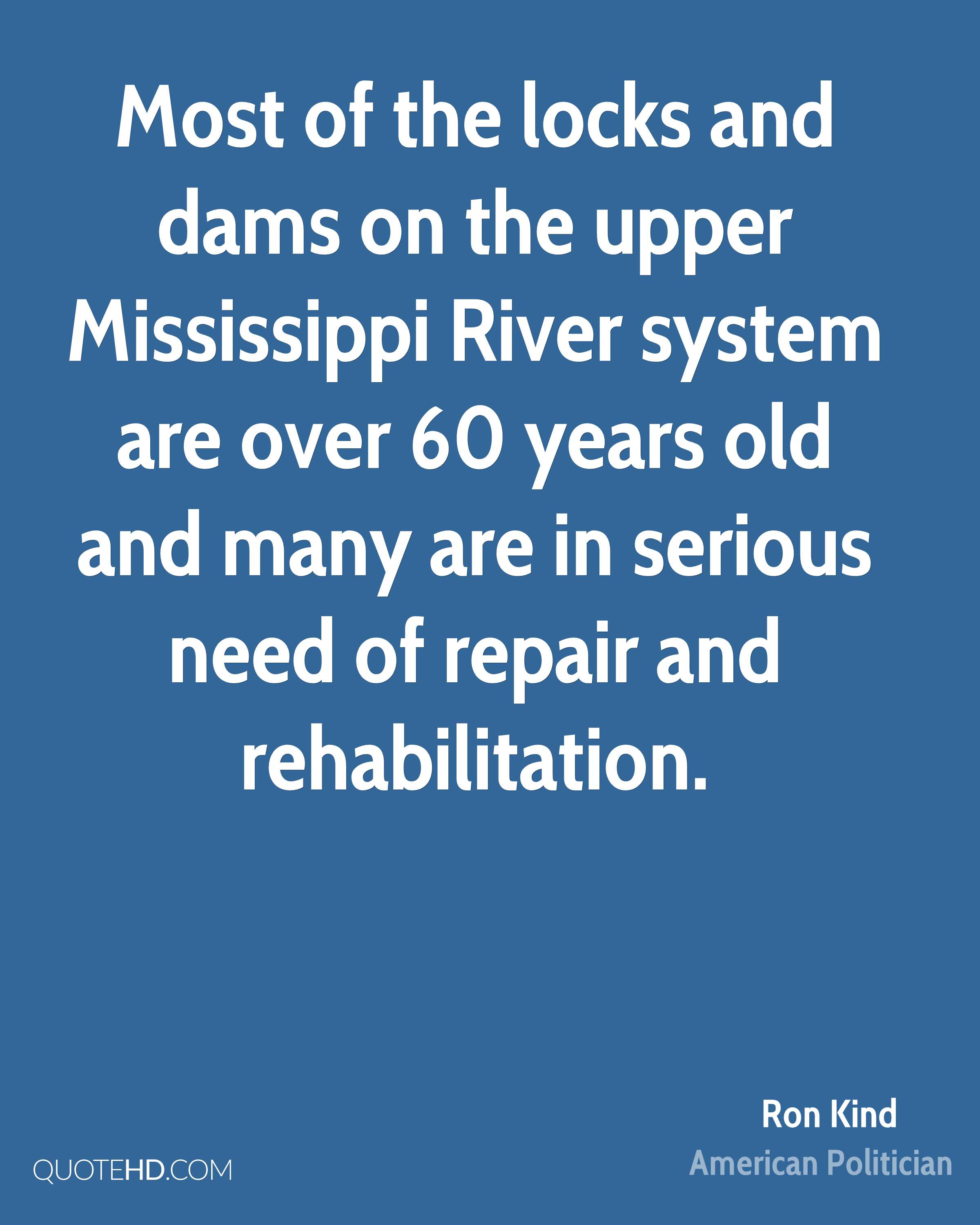 Most of the locks and dams on the upper Mississippi River system are over 60 years old and many are in serious need of repair and rehabilitation.