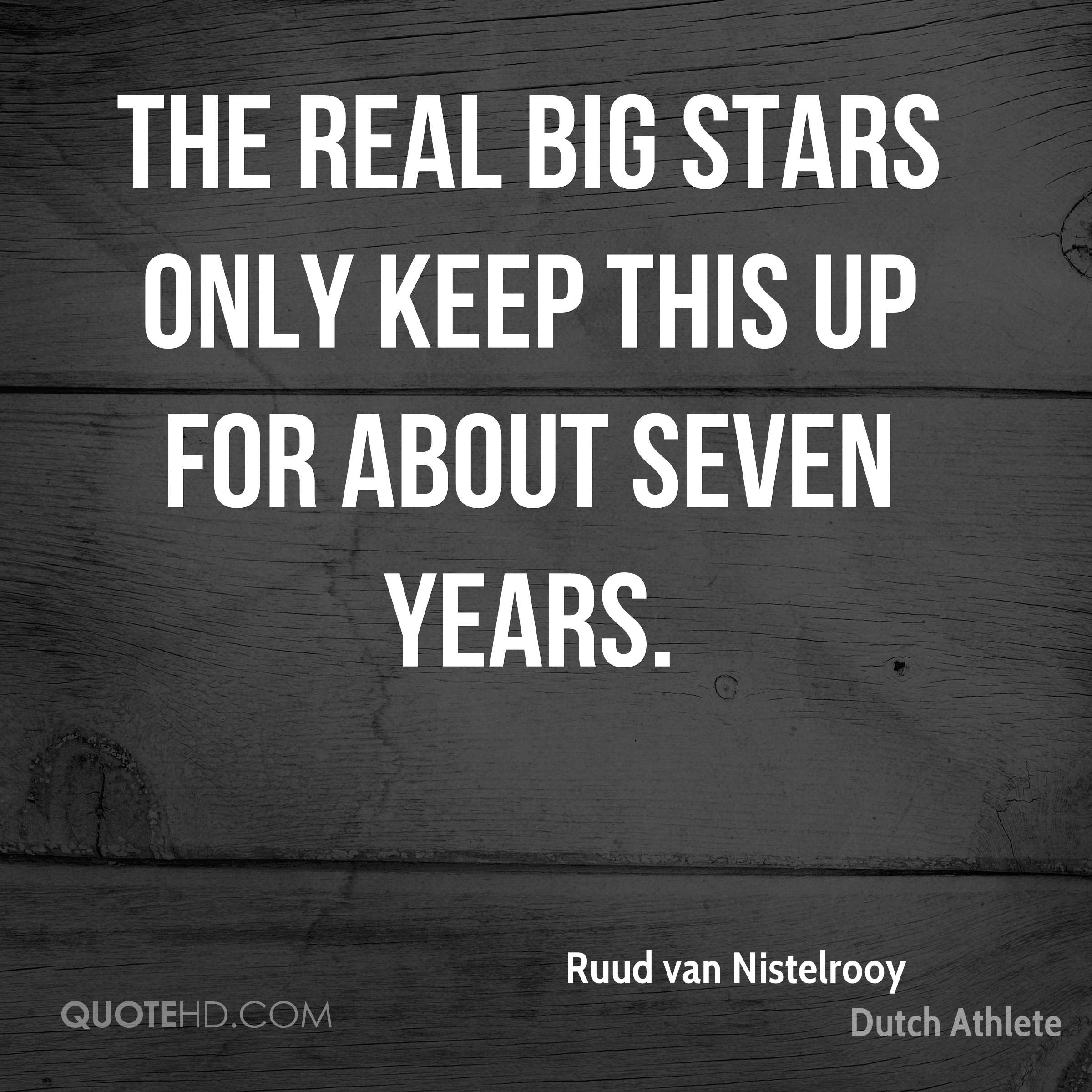The real big stars only keep this up for about seven years.