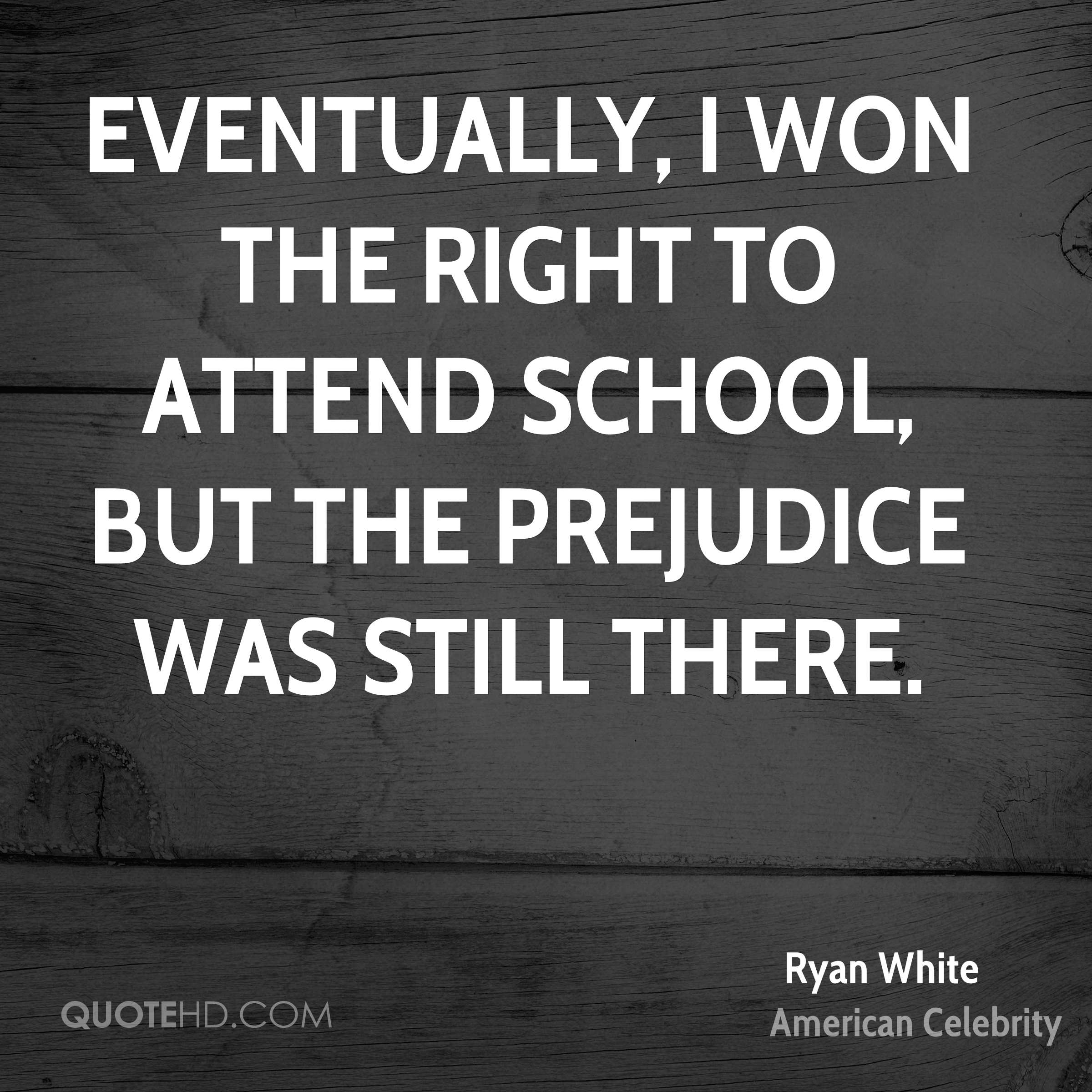 Eventually, I won the right to attend school, but the prejudice was still there.