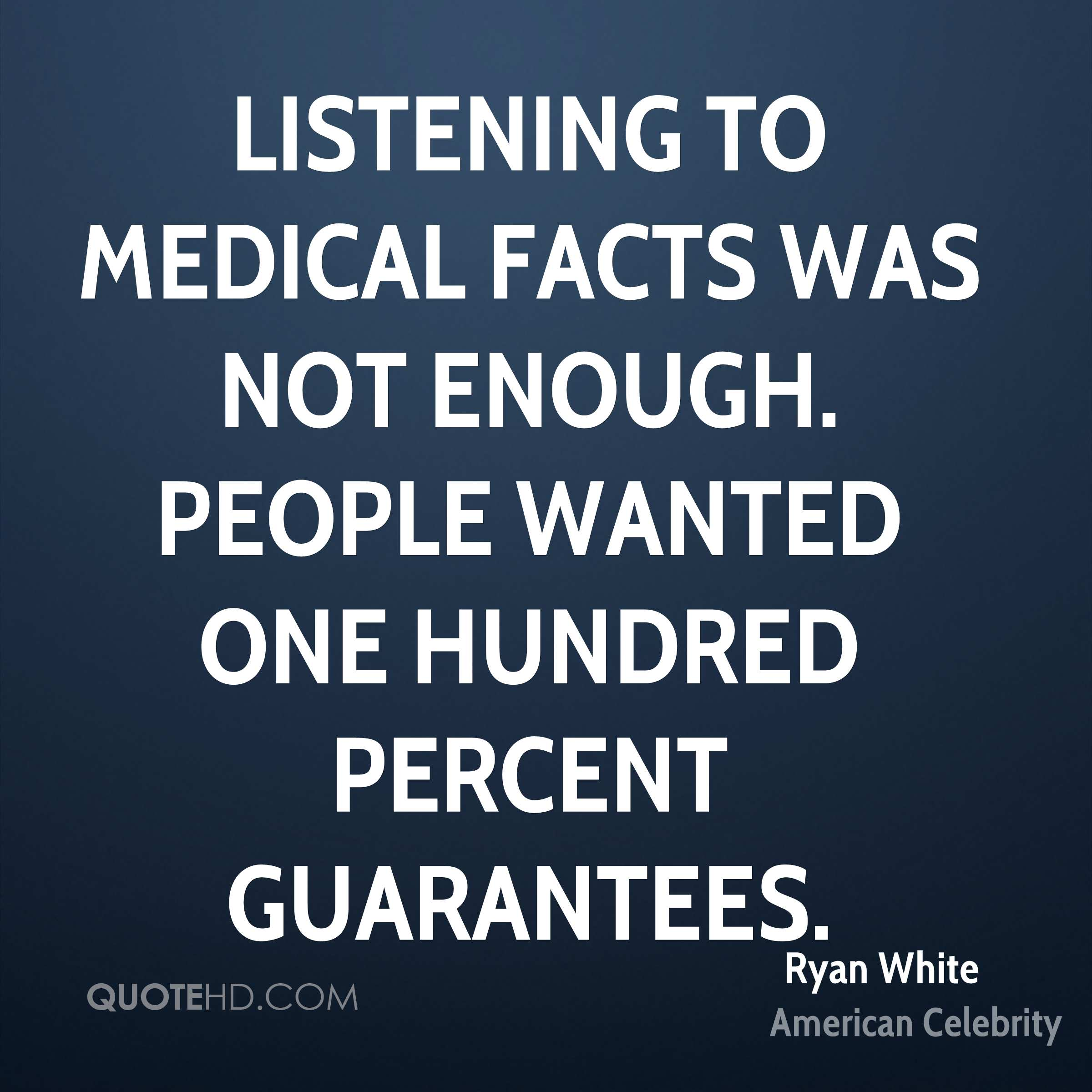 Listening to medical facts was not enough. People wanted one hundred percent guarantees.