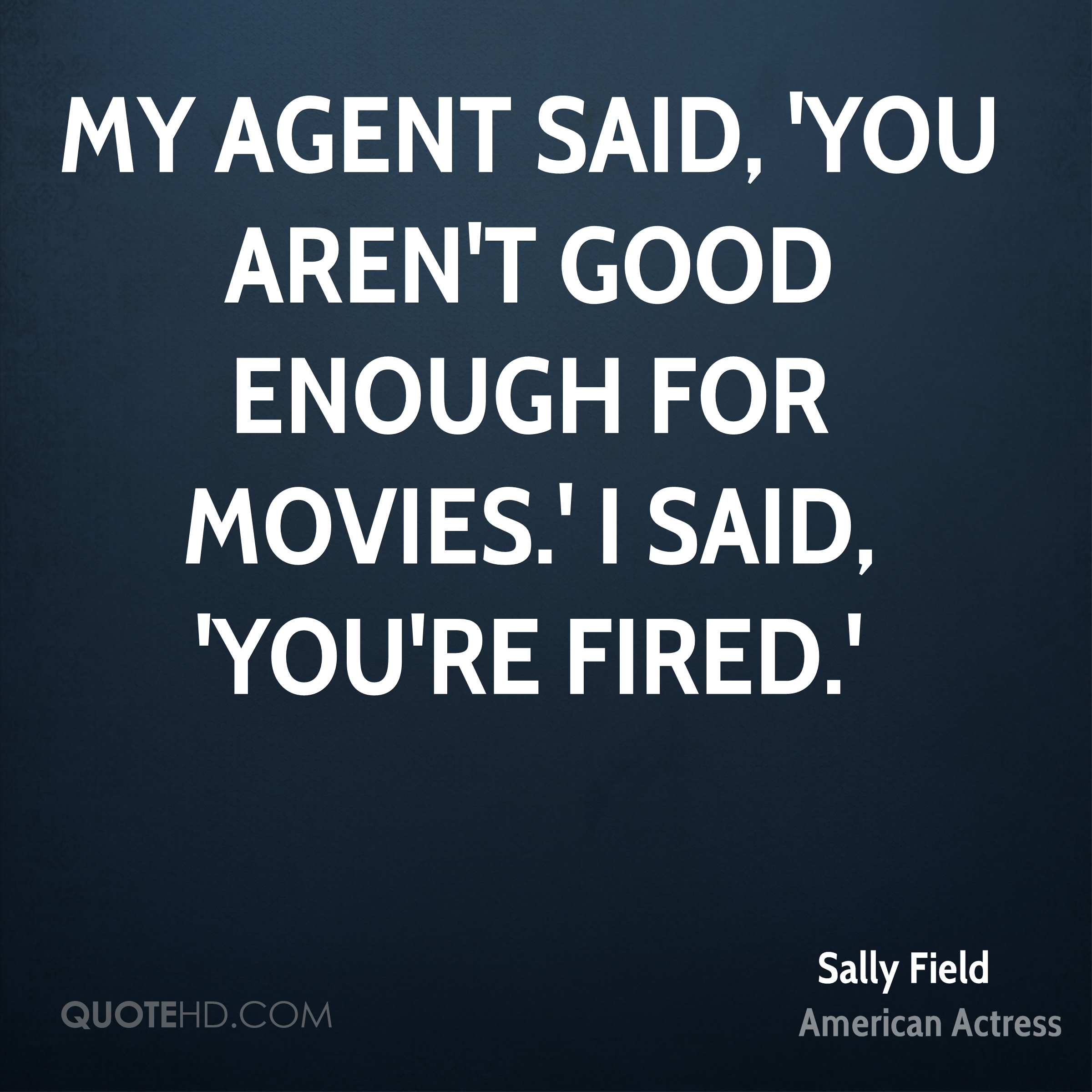 My agent said, 'You aren't good enough for movies.' I said, 'You're fired.'
